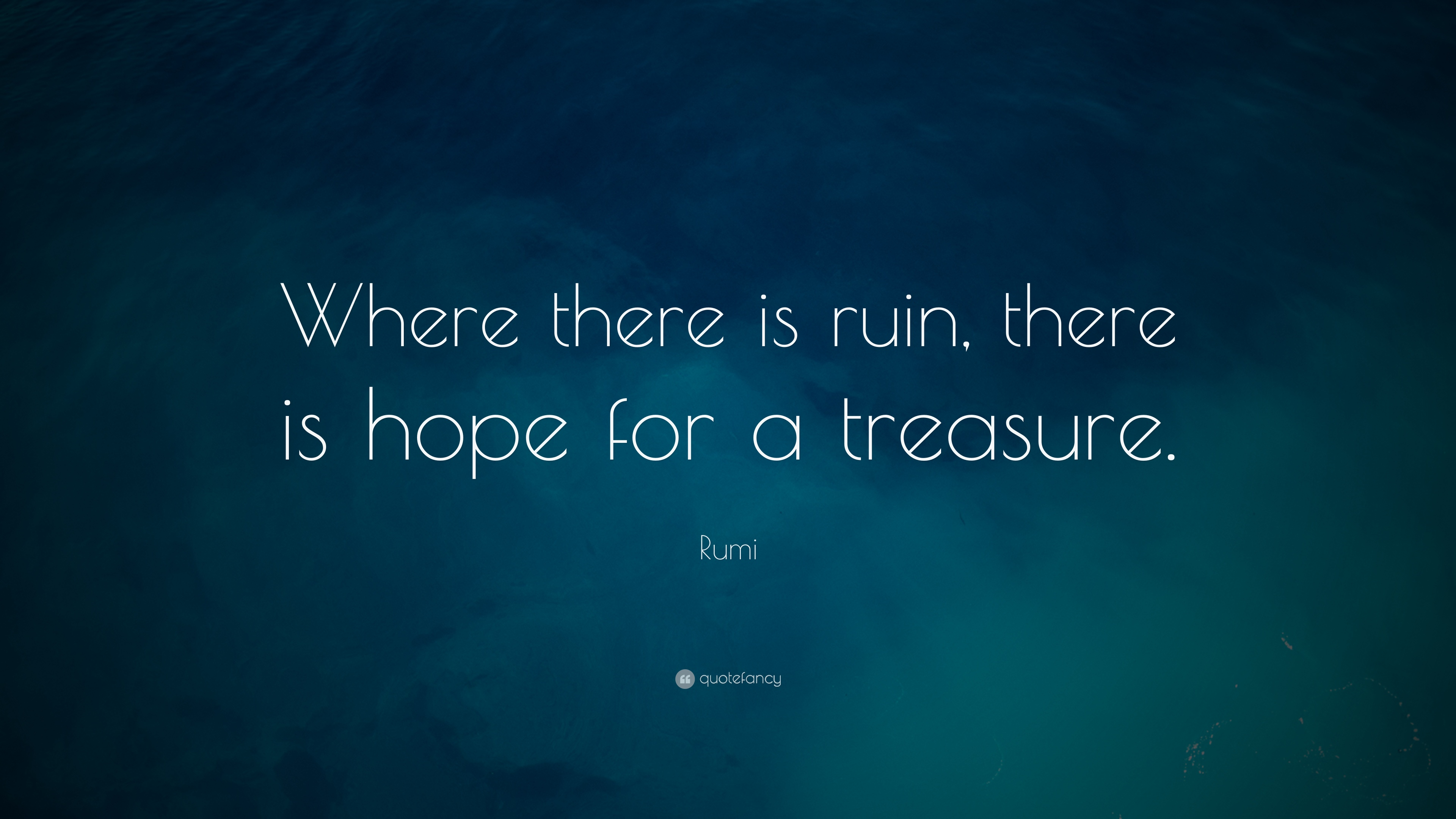 "Rumi Quote Rumi Quote ""Where There Is Ruin There Is Hope For A Treasure"