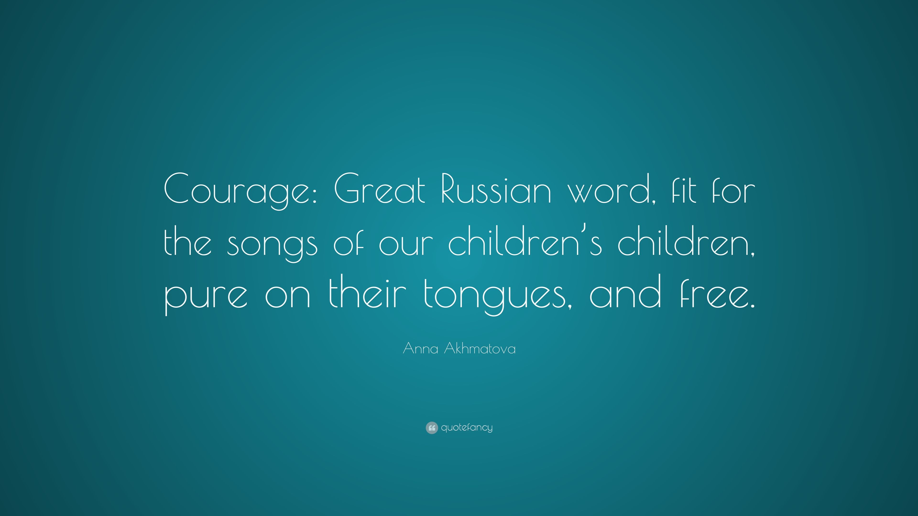 """Anna Akhmatova Quote """"Courage Great Russian word fit for the"""