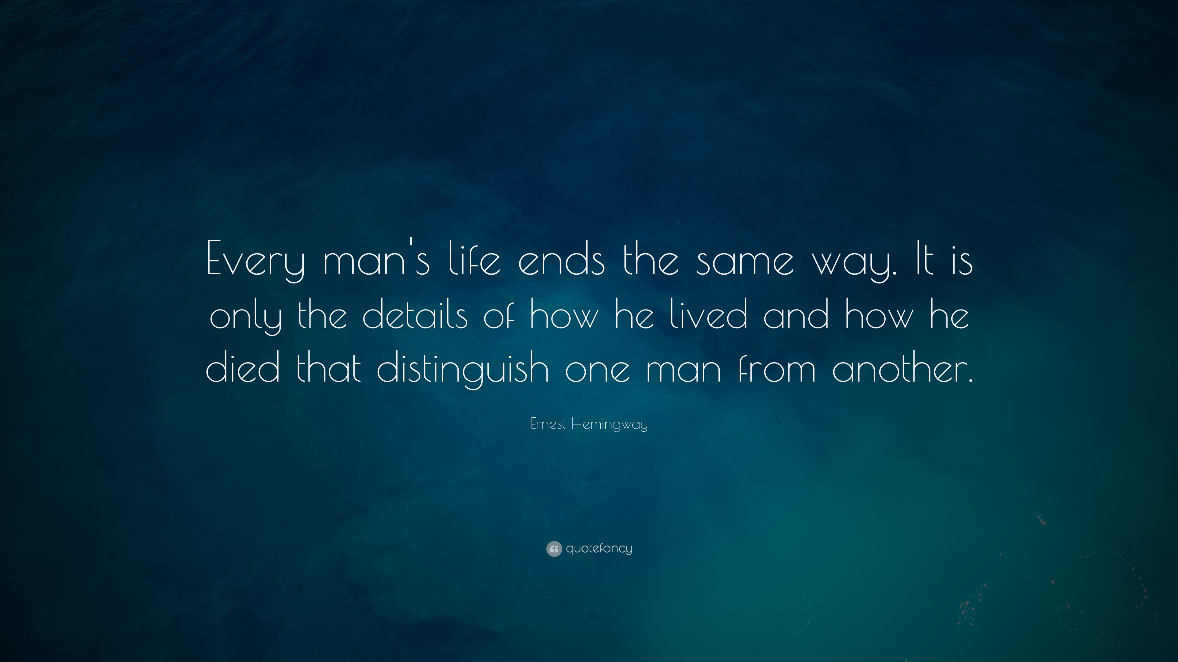 "Ernest Hemingway Quote: ""Every man\'s life ends the same way ..."