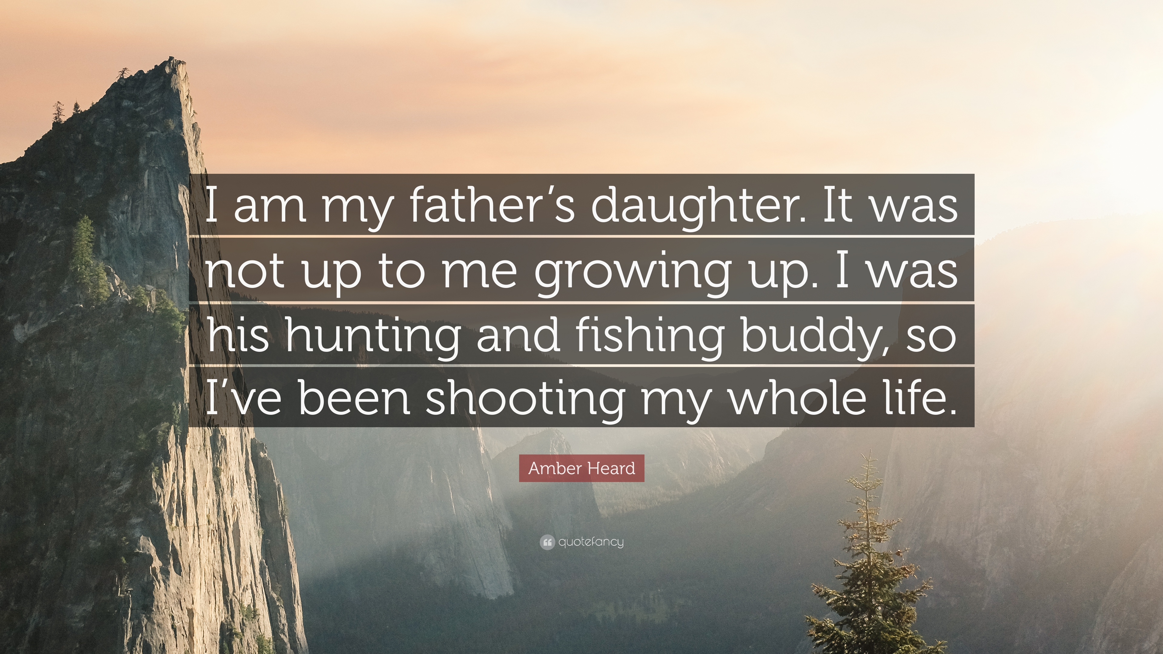 "Amber Heard Quote: ""I am my father\'s daughter. It was not up ..."