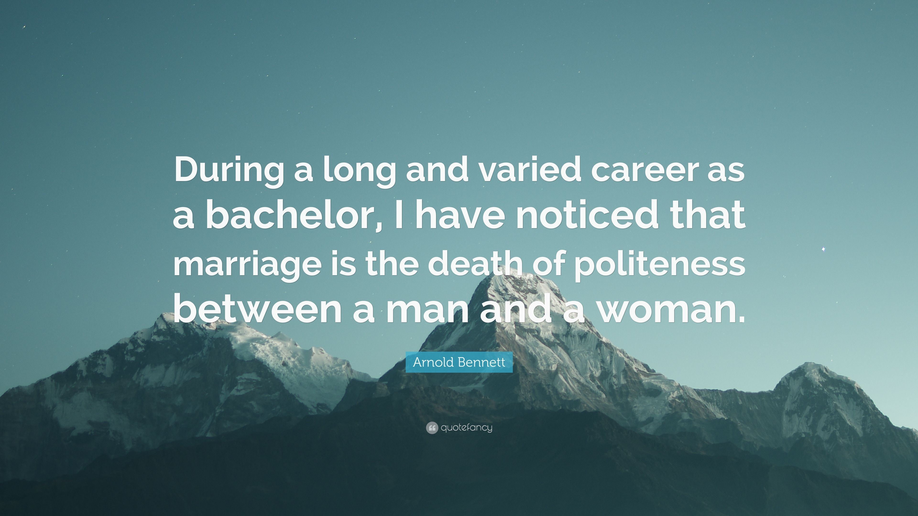 Arnold Bennett Quote During A Long And Varied Career As A