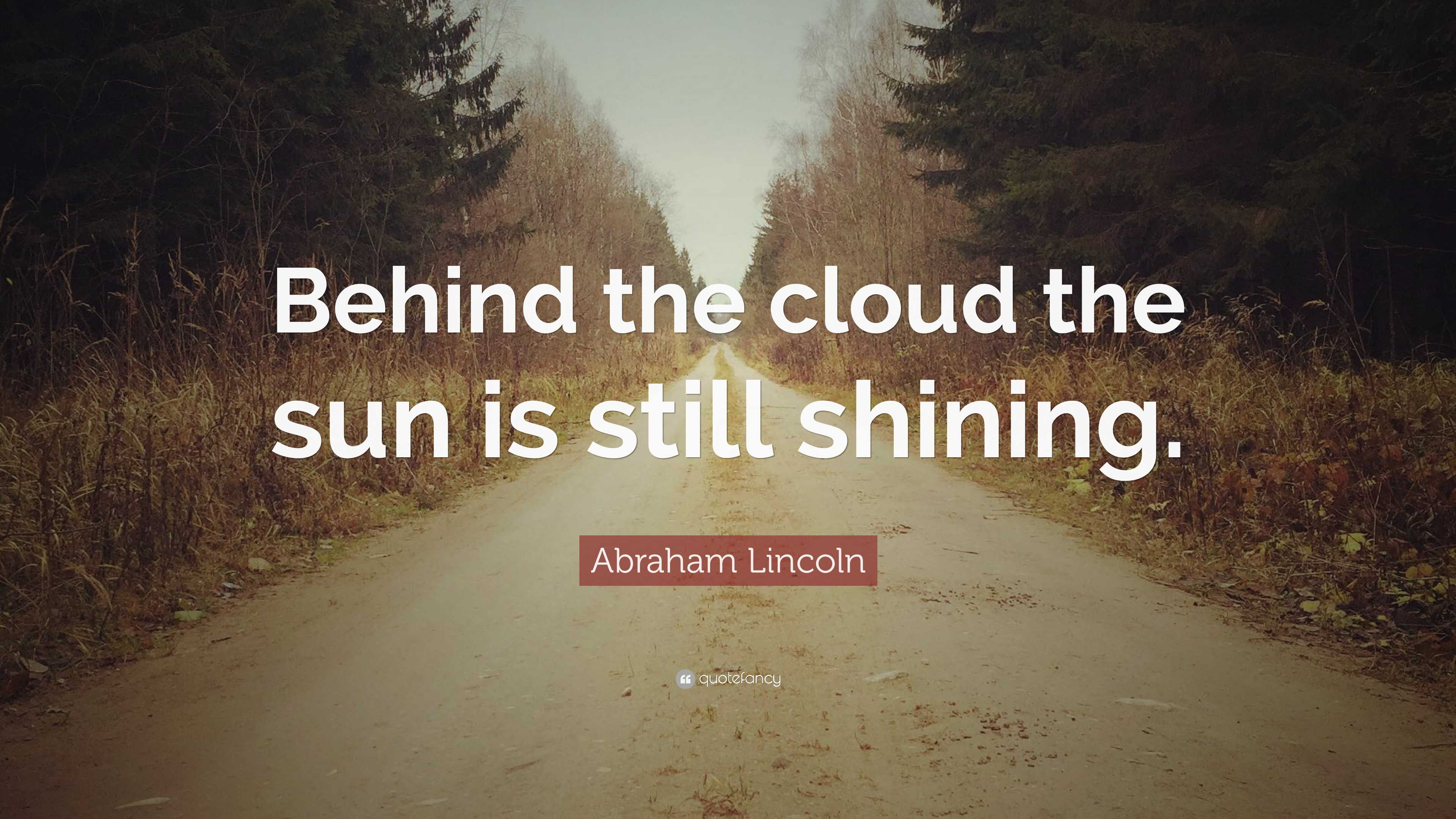 "Cloud Quotes Unique Abraham Lincoln Quote ""Behind The Cloud The Sun Is Still Shining"