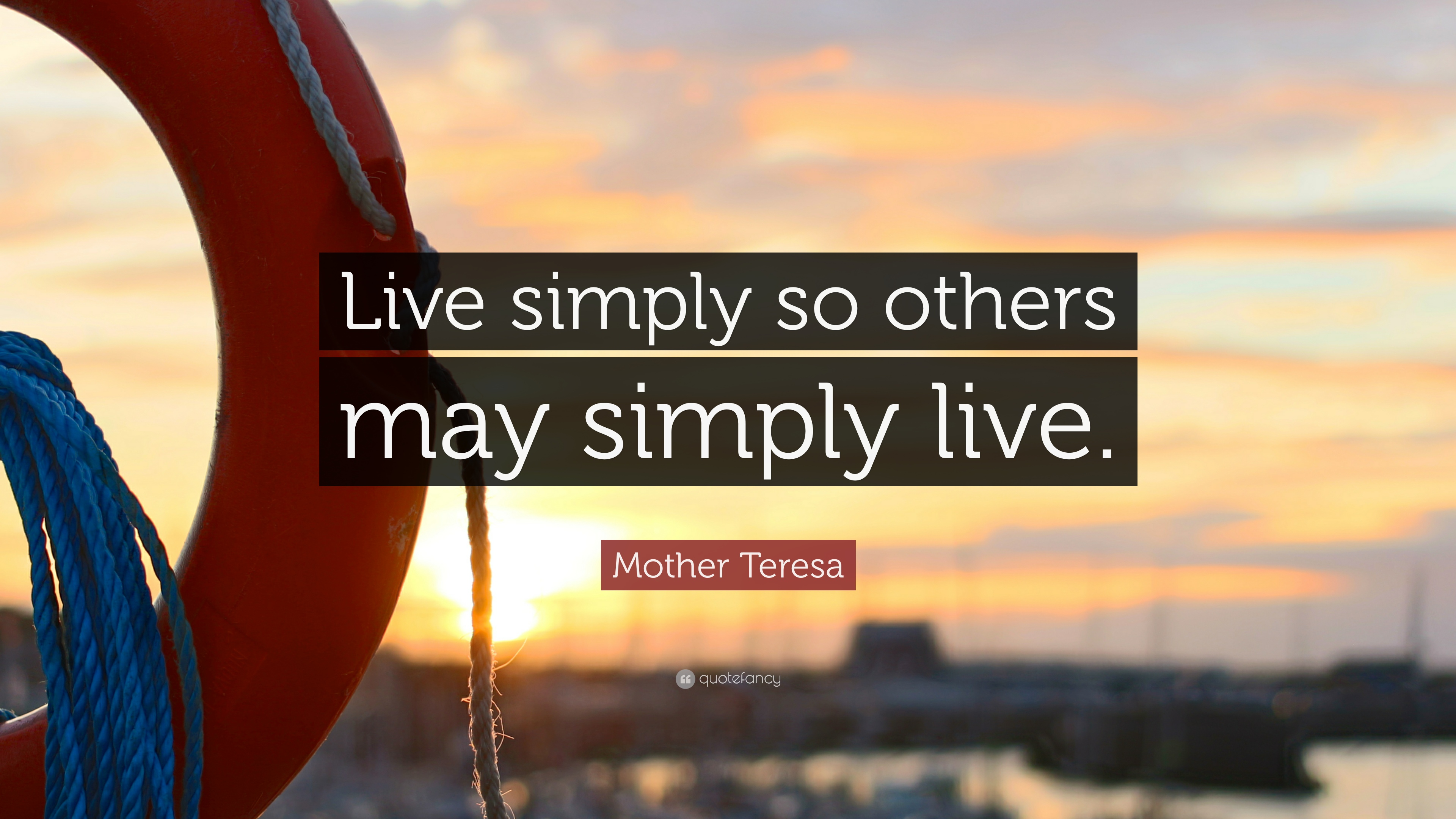 "Mother Teresa Quote: ""Live Simply So Others May Simply"