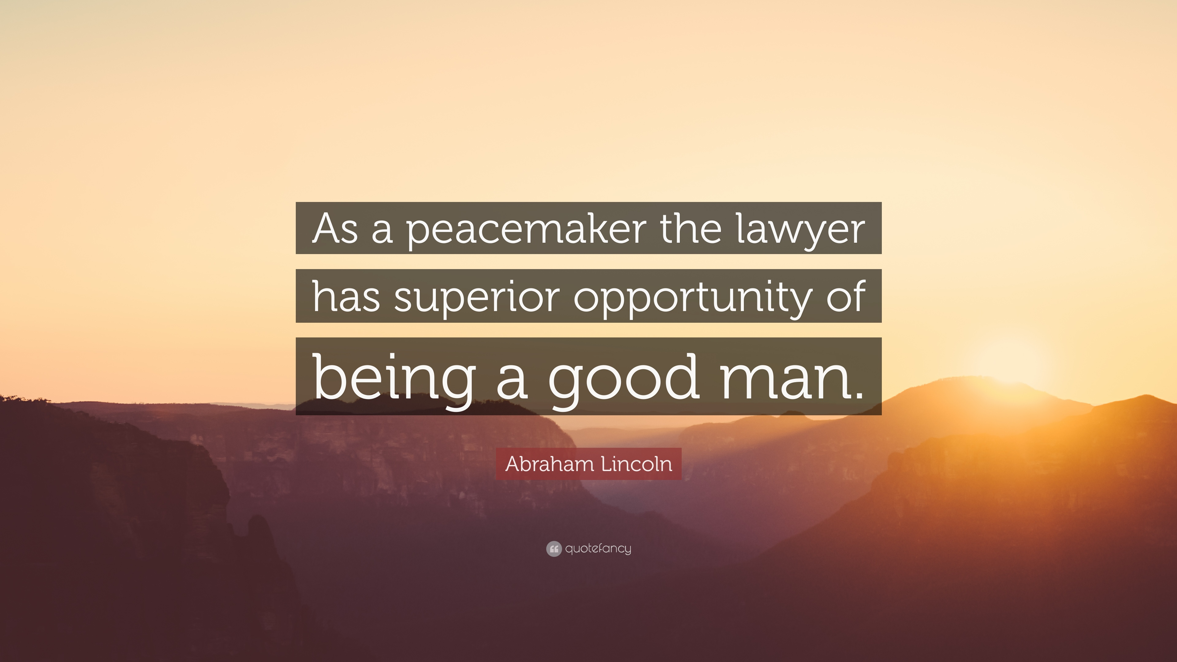 "Peacemaker Quotes Abraham Lincoln Quote ""As A Peacemaker The Lawyer Has Superior"
