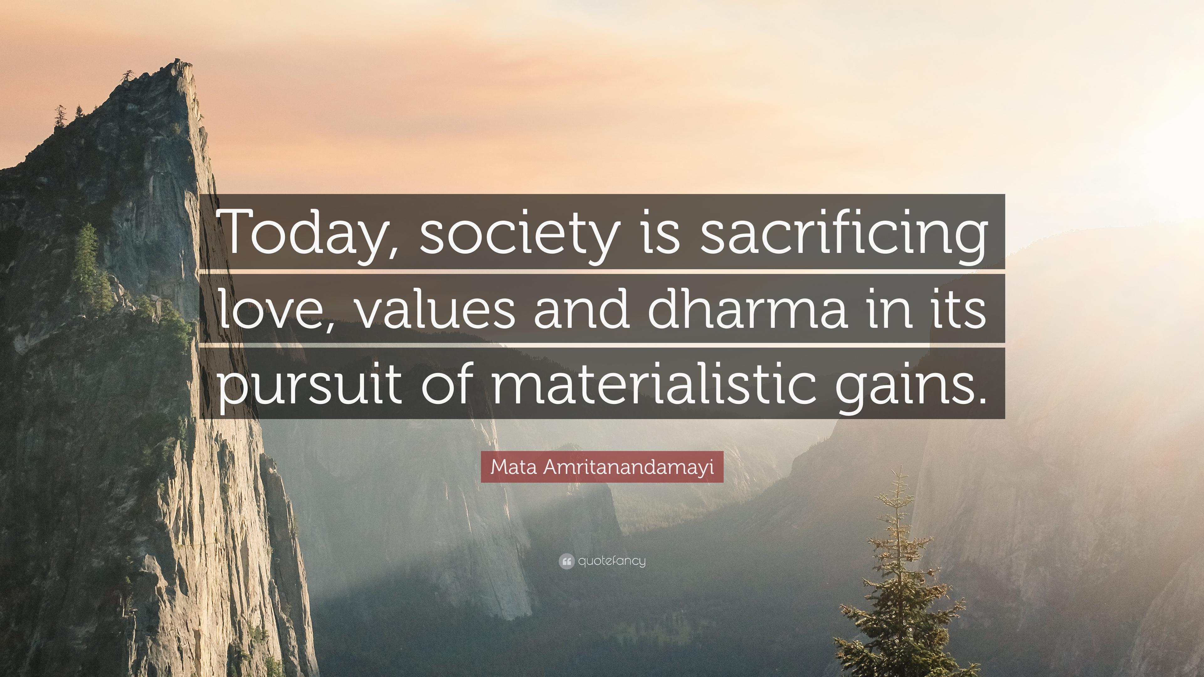 Mata Amritanandamayi Quote: U201cToday, Society Is Sacrificing Love, Values And  Dharma In