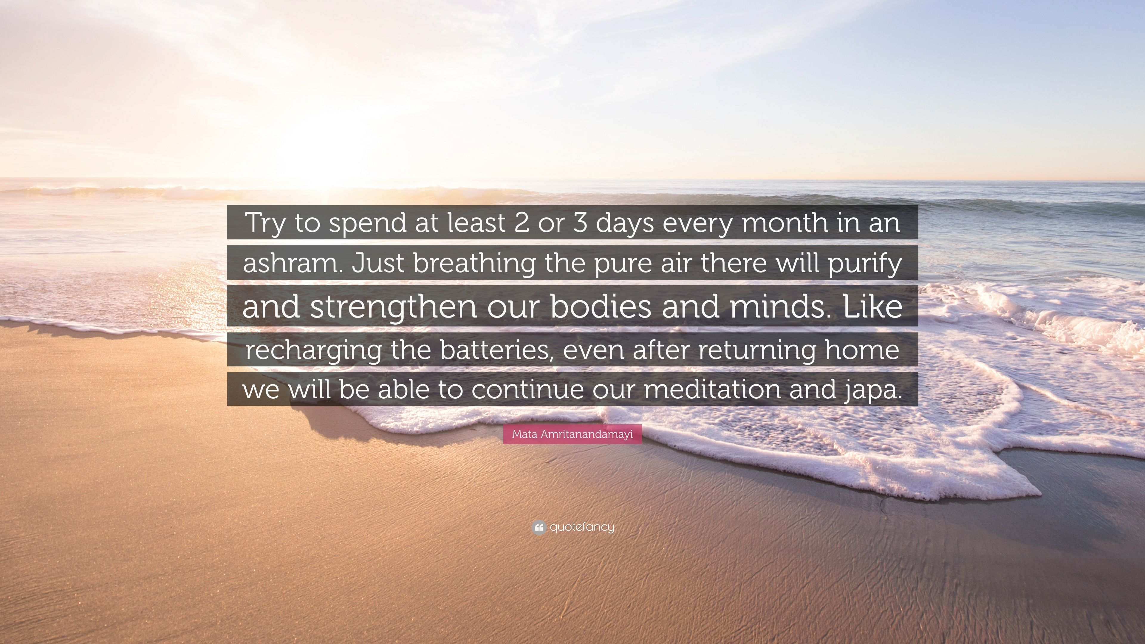 Mata Amritanandamayi Quote Try To Spend At Least 2 Or 3 Days Every Month In An Ashram Just Breathing The Pure Air There Will Purify And Strengthen 7 Wallpapers Quotefancy