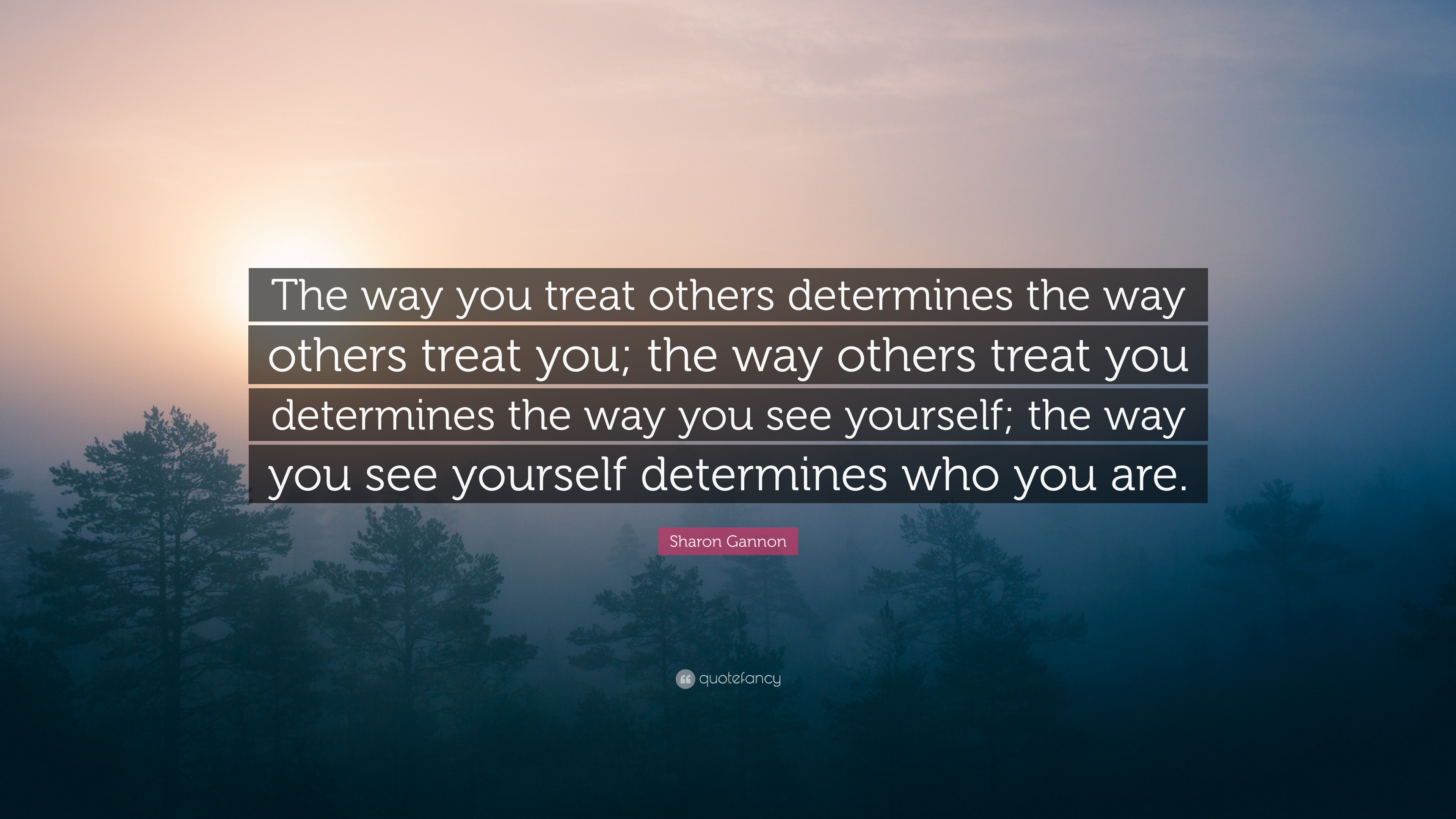 """Sharon Gannon Quote: """"The Way You Treat Others Determines"""