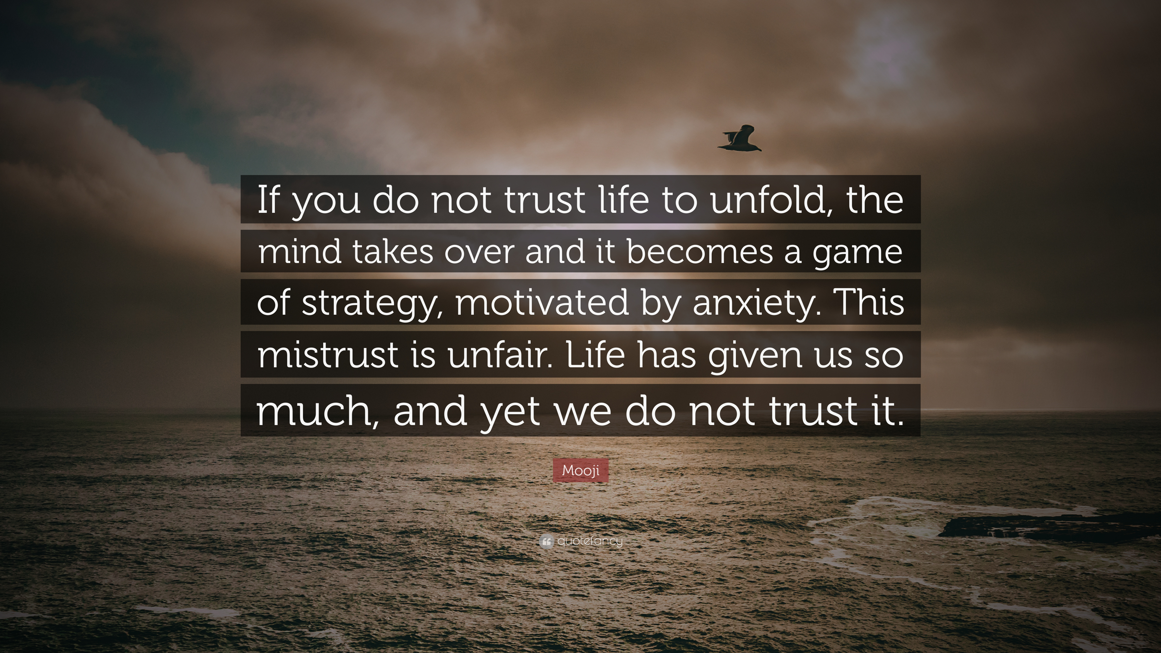Mooji Quote If You Do Not Trust Life To Unfold The Mind Takes