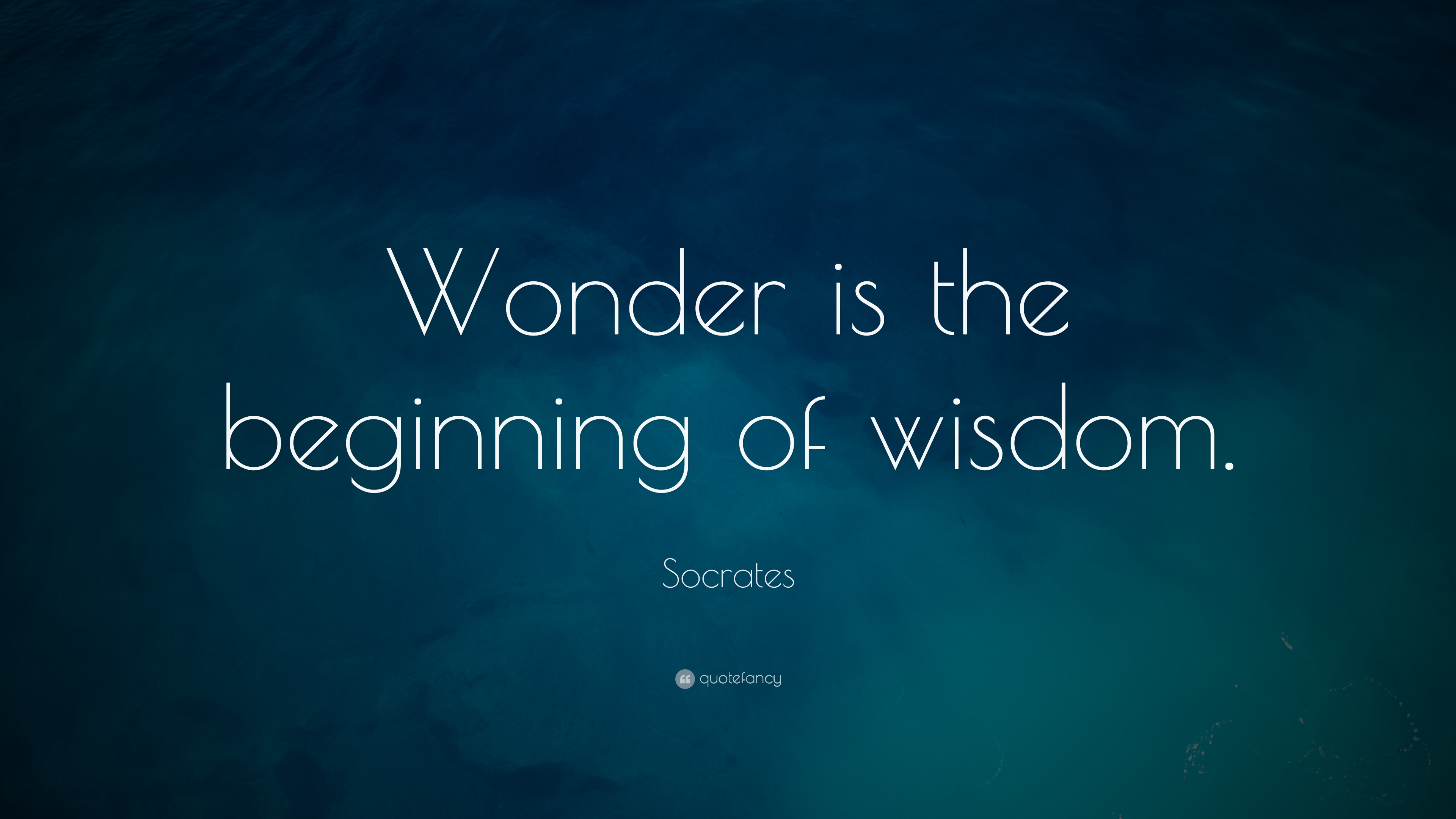 "Socrates Quote: ""Wonder is the beginning of wisdom."" (16 ..."