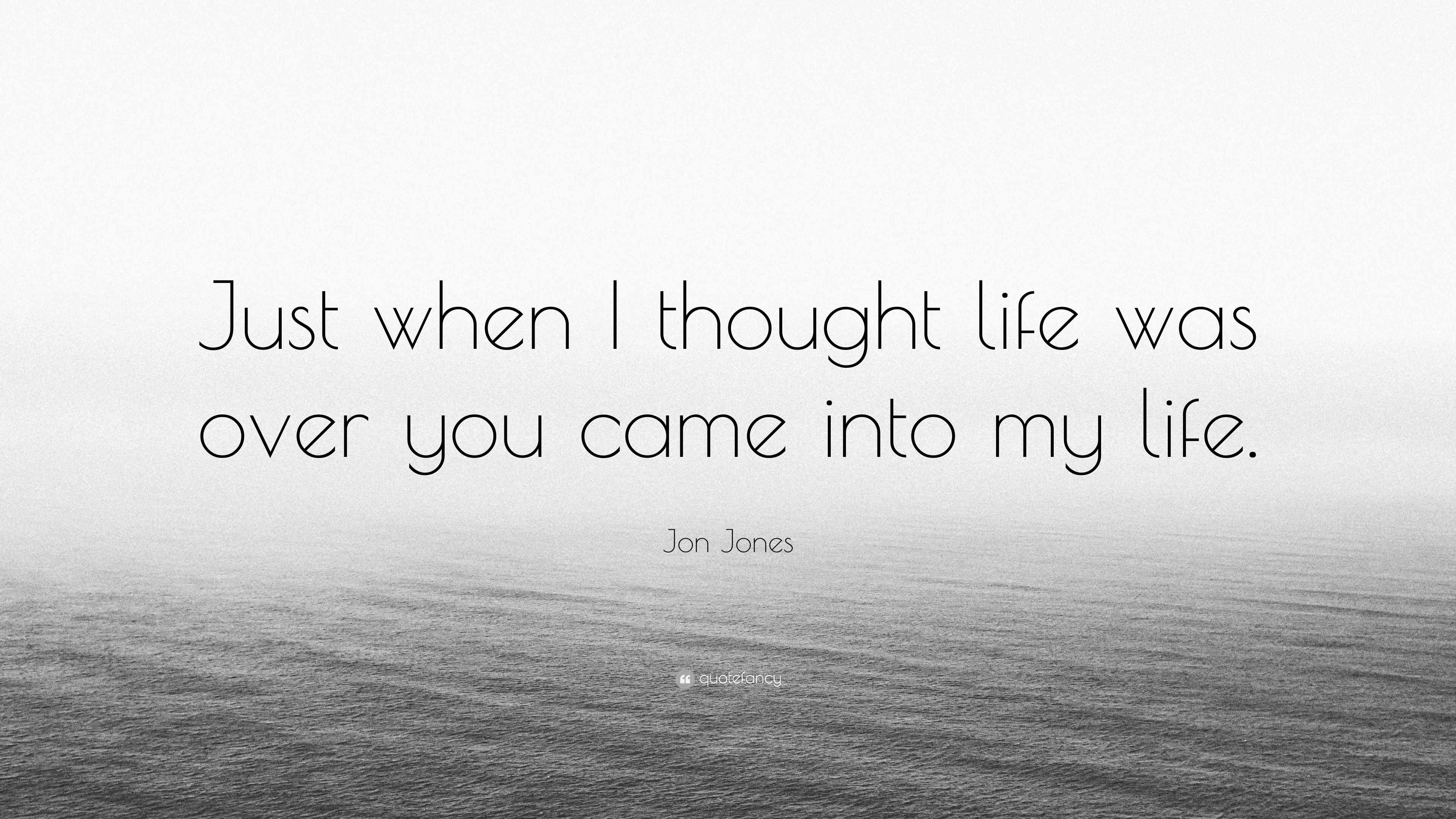 """Jon Jones Quote: """"Just when I thought life was over you came ..."""