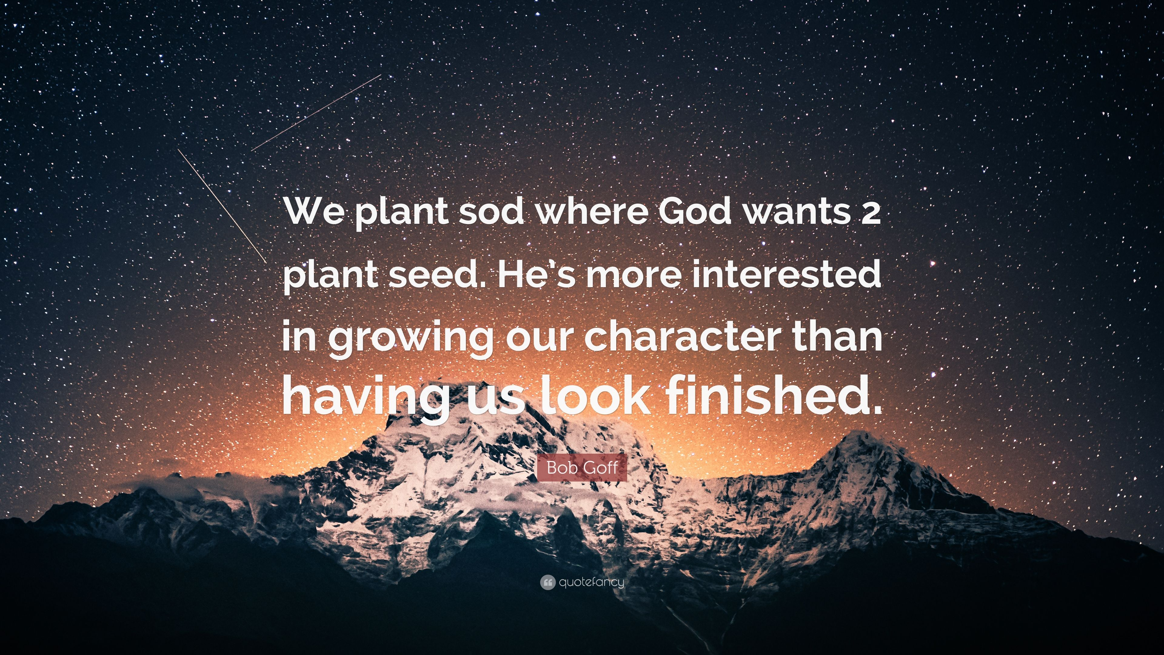"""Bob Goff Quote: """"We plant sod where God wants 2 plant seed"""