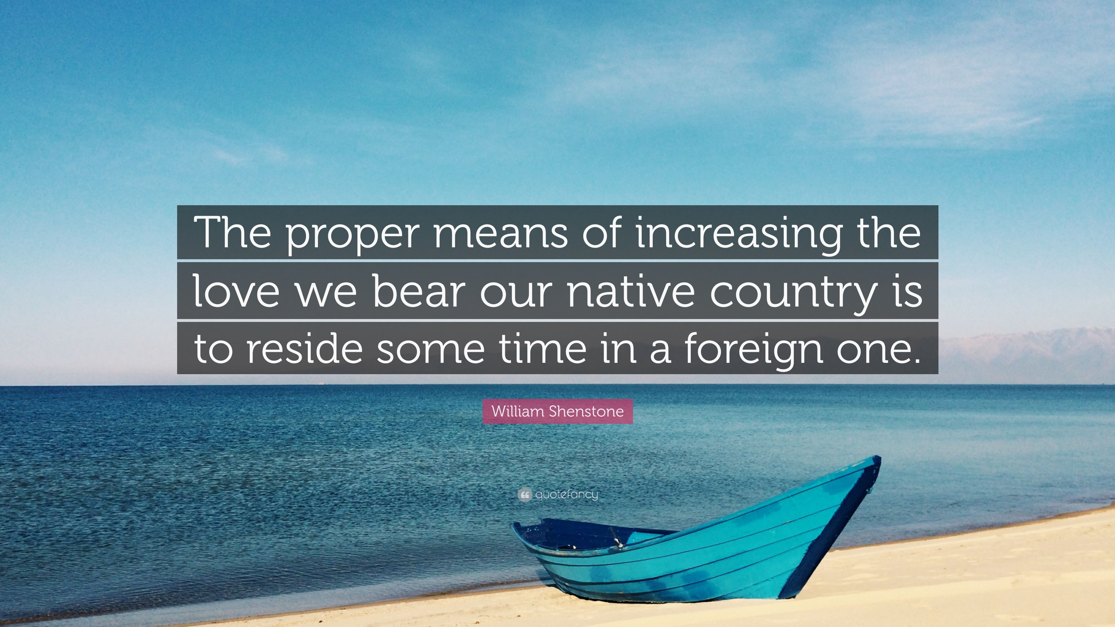 William Shenstone Quote: U201cThe Proper Means Of Increasing The Love We Bear  Our Native
