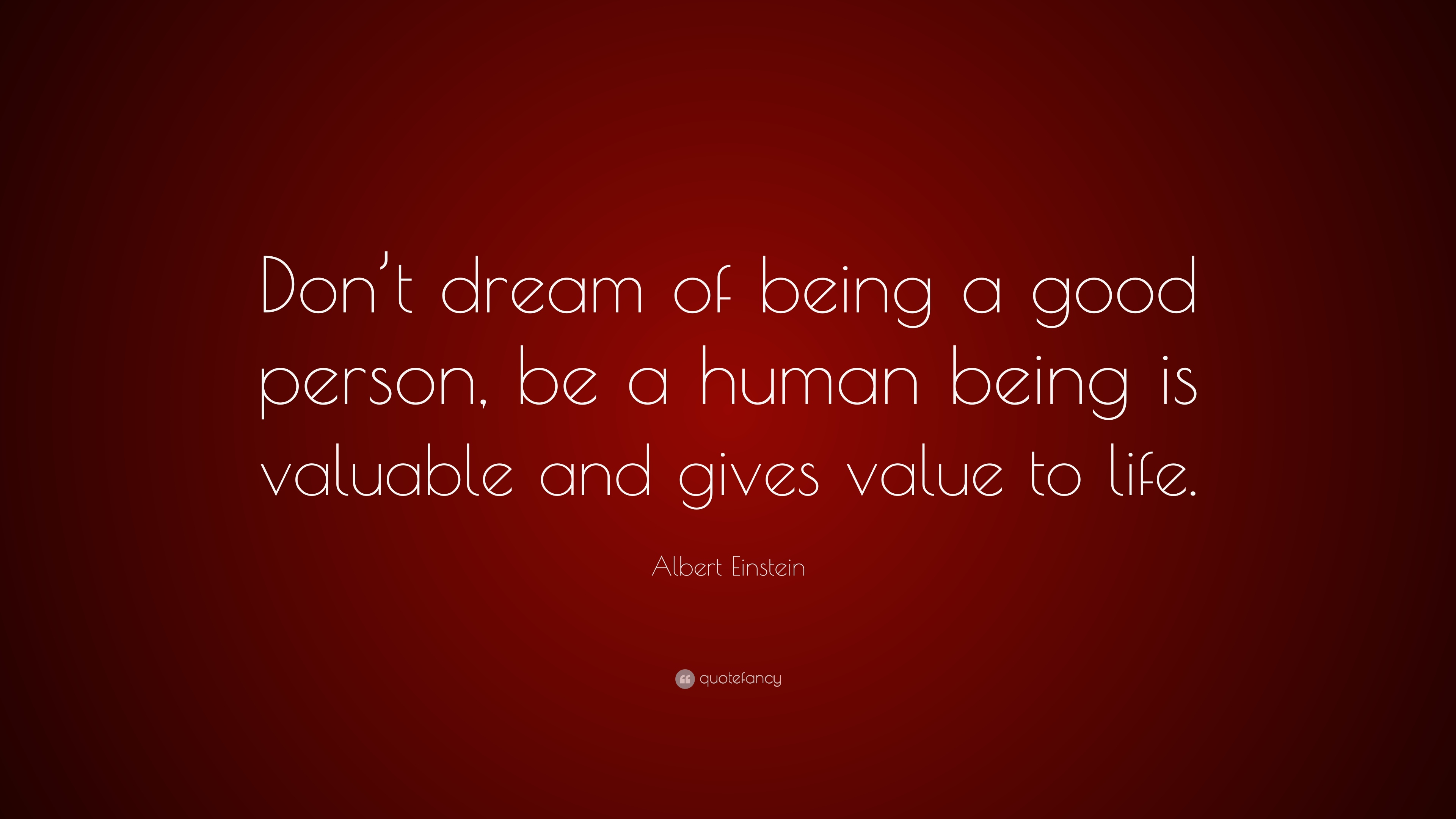 Albert Einstein Quote Dont Dream Of Being A Good Person Be A