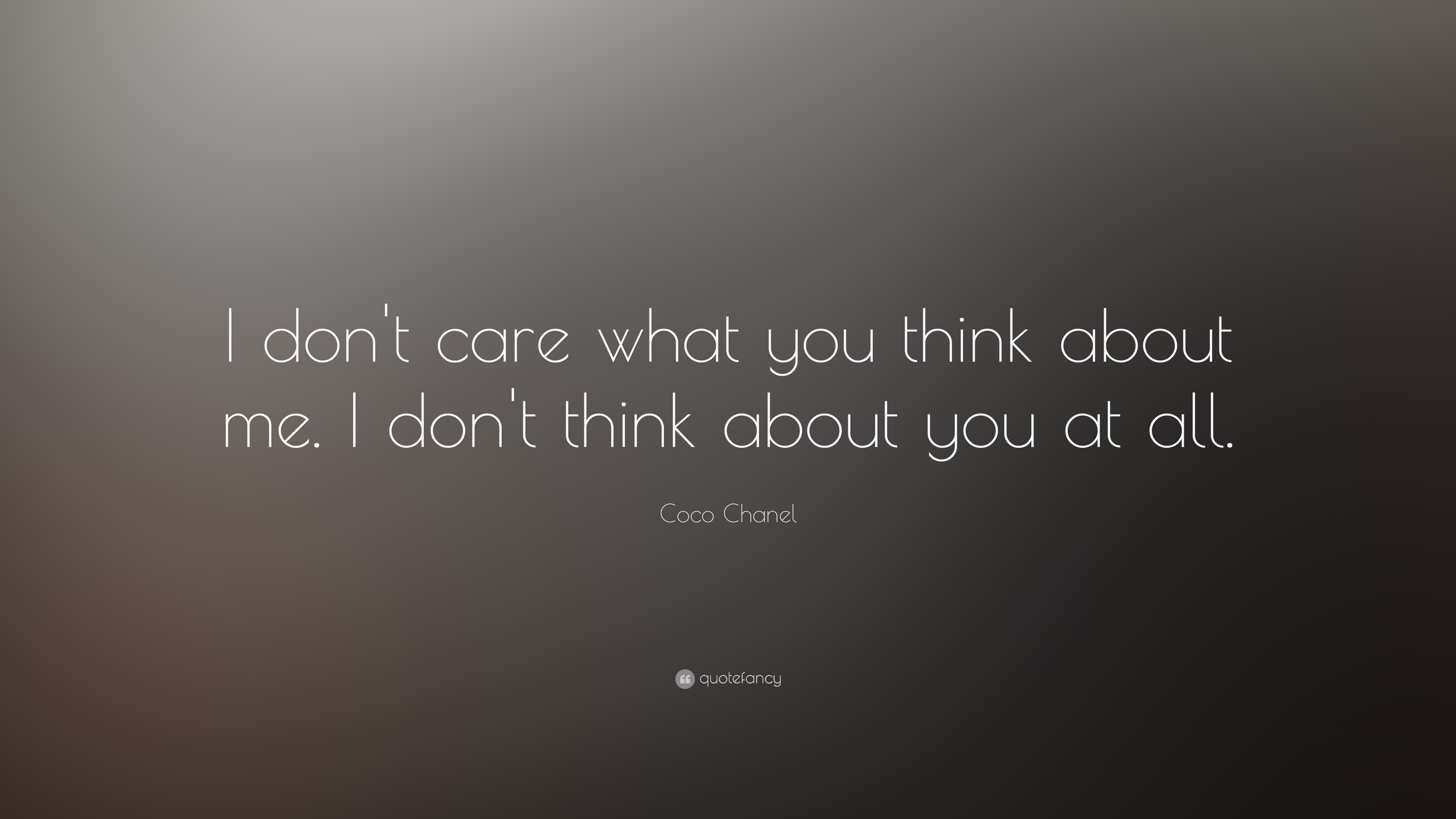 Coco Chanel Quote I Dont Care What You Think About Me I Dont