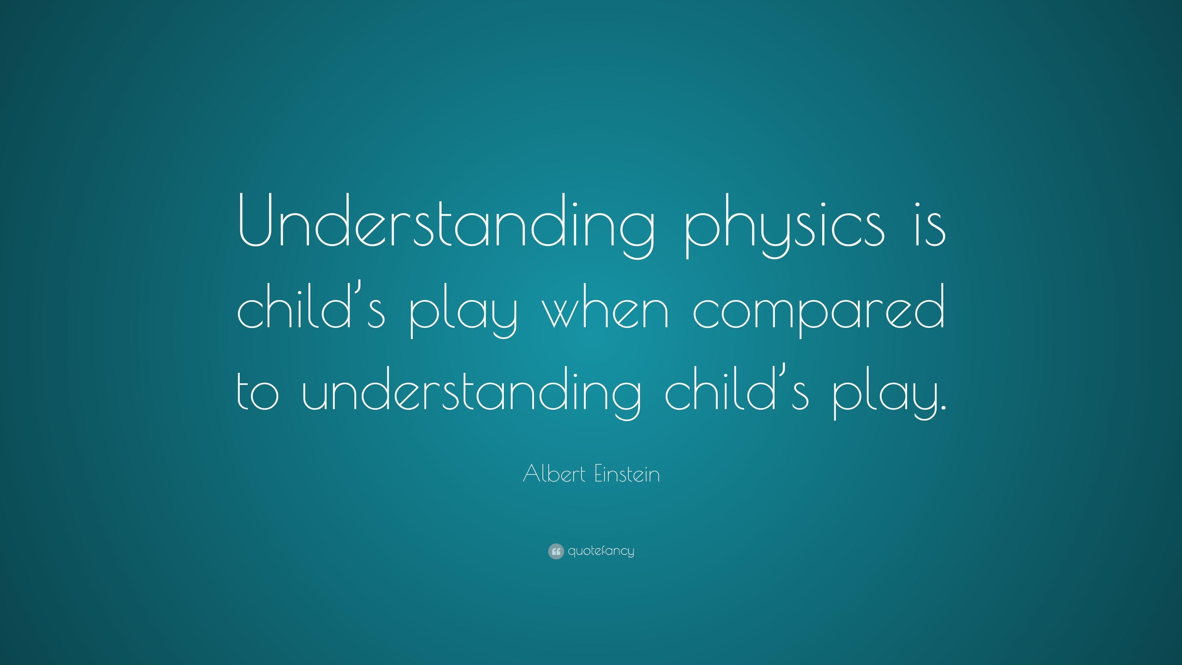 """albert einstein quote: """"understanding physics is child's play when"""