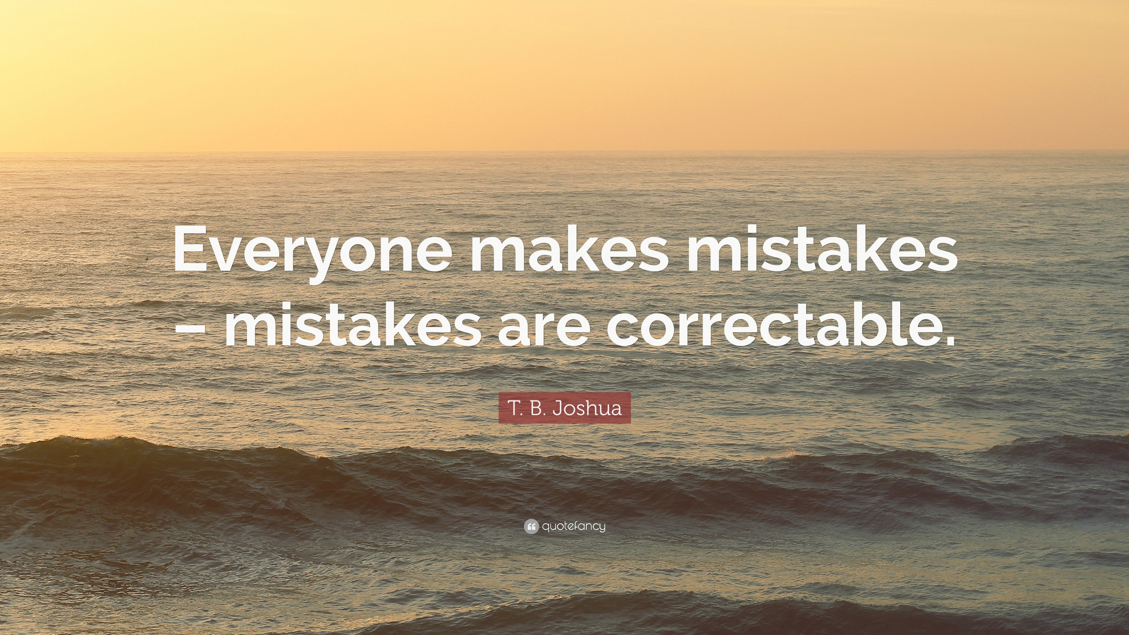 "T  B  Joshua Quote: ""Everyone makes mistakes – mistakes are"