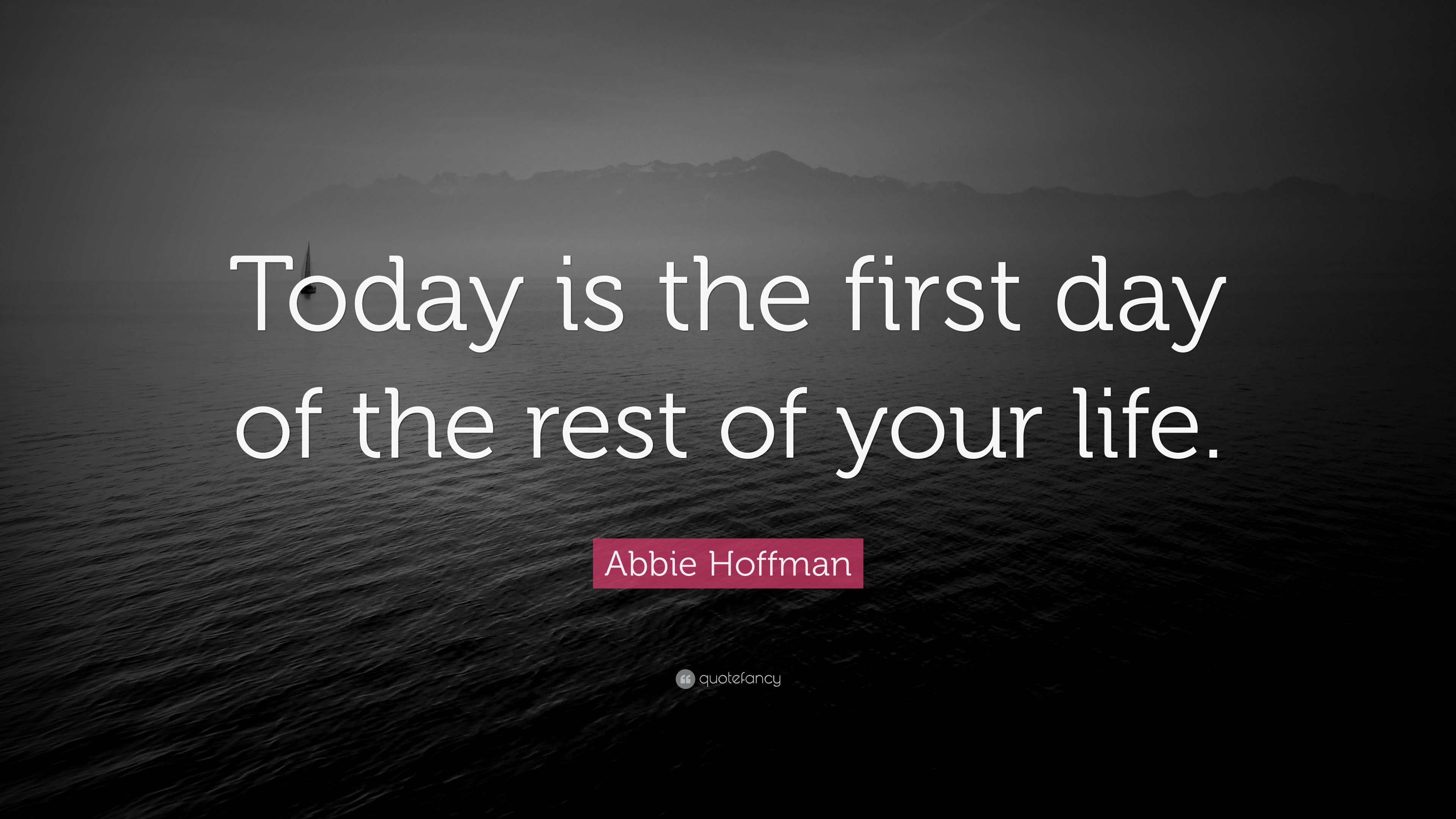 "Quote For Today About Life Endearing Abbie Hoffman Quote ""Today Is The First Day Of The Rest Of Your"