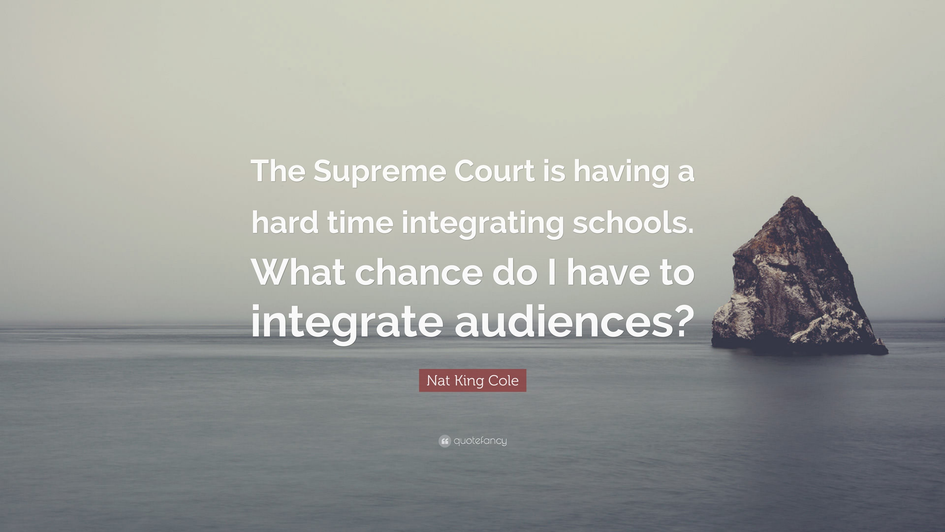"""Nat King Cole Quote: """"The Supreme Court Is Having A Hard"""