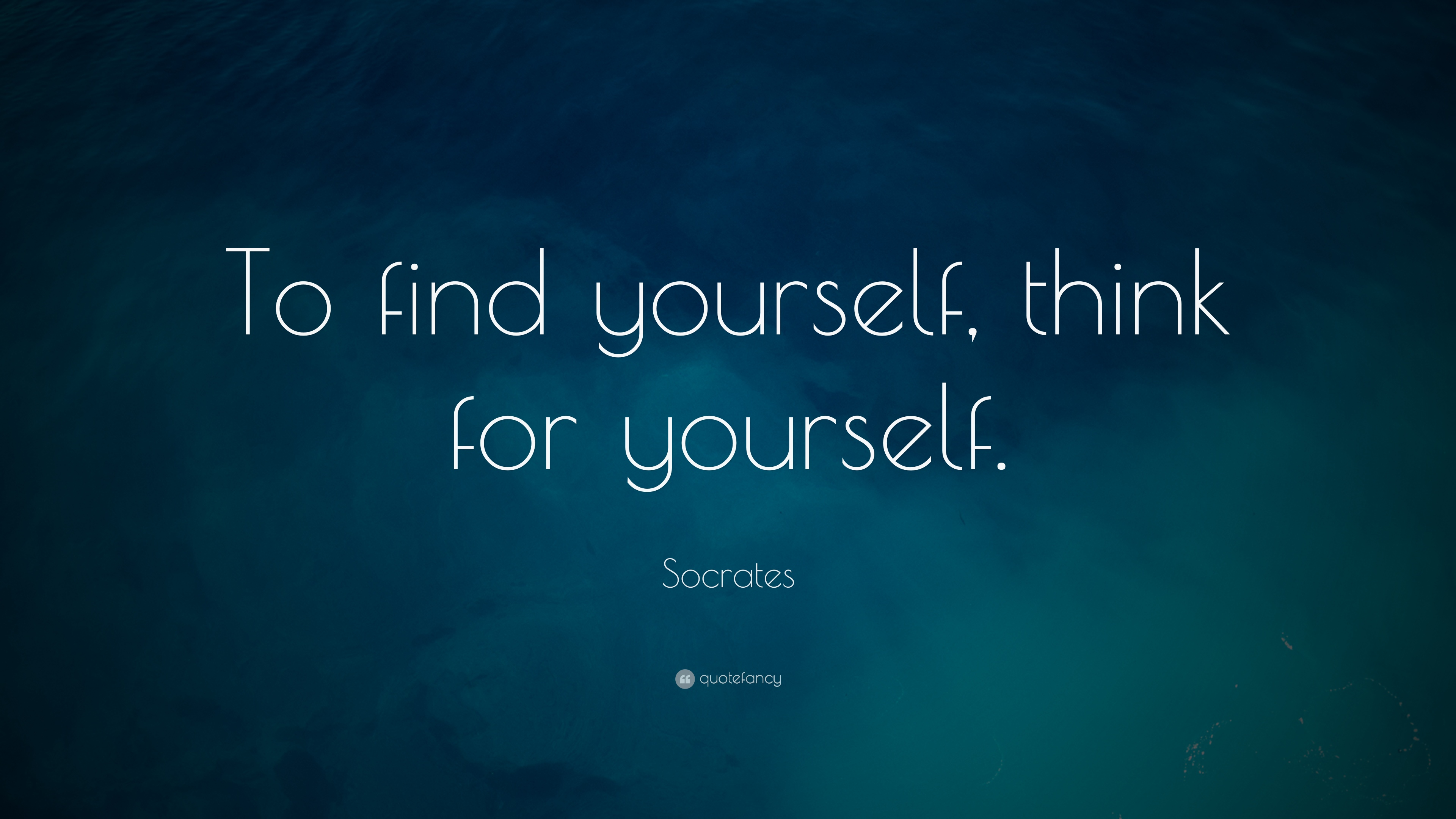 """Socrates Quote: """"To Find Yourself, Think For Yourself"""