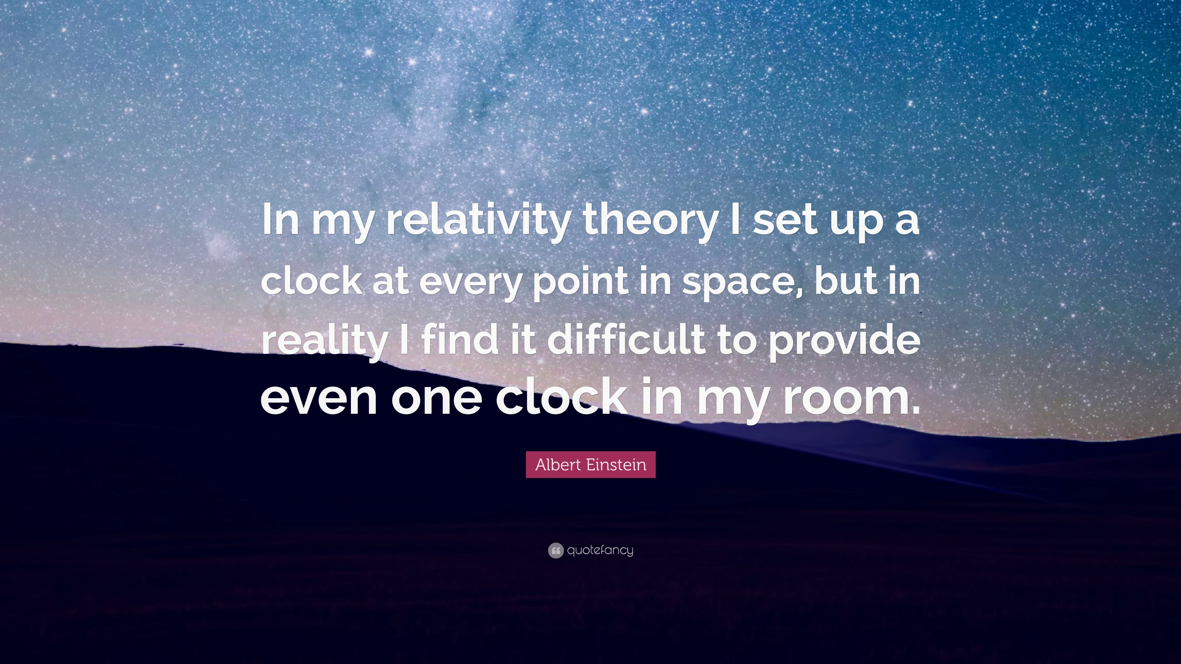 Albert Einstein Quote In My Relativity Theory I Set Up A Clock At