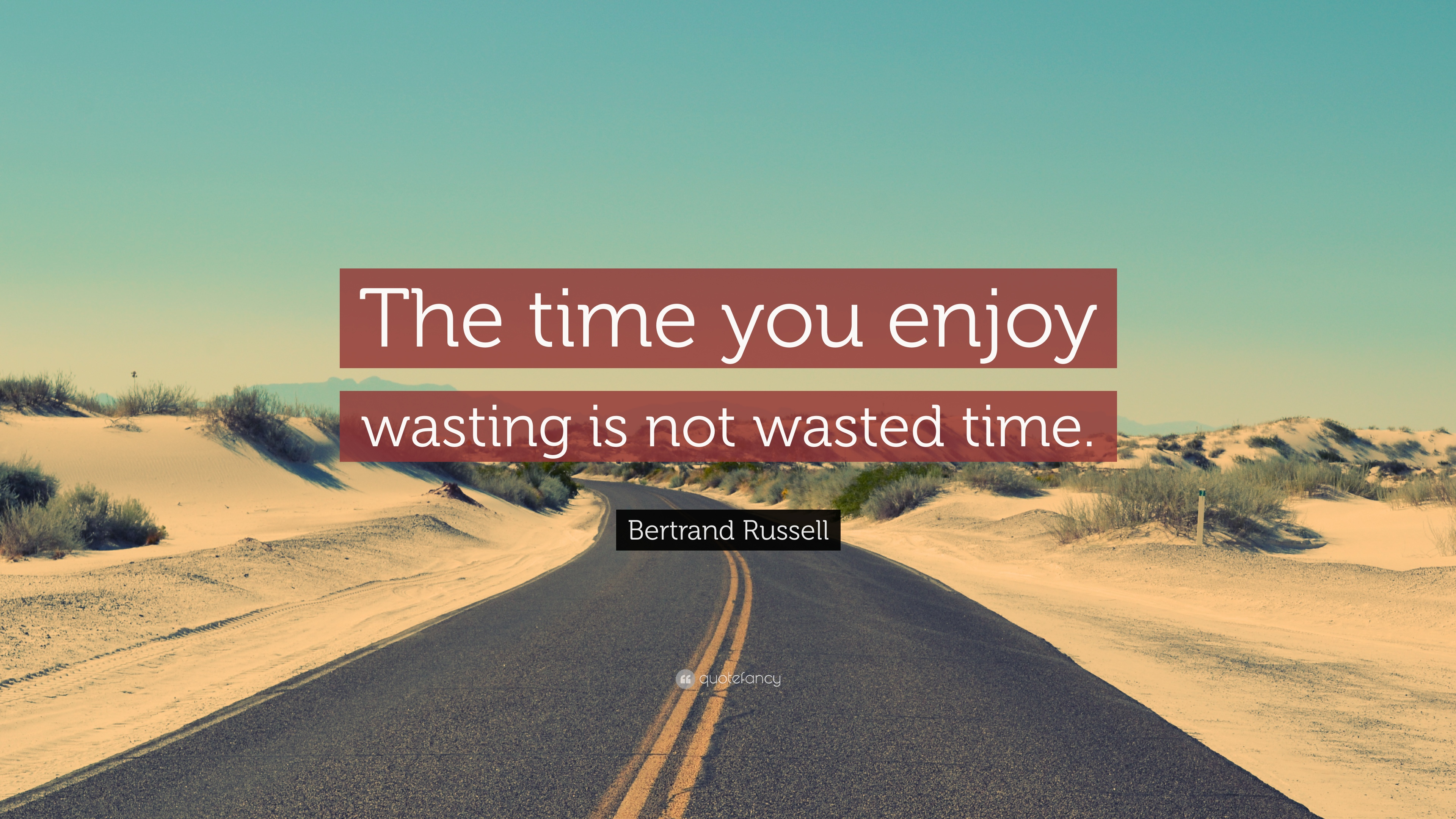 Image result for time you enjoy wasting is not wasted time