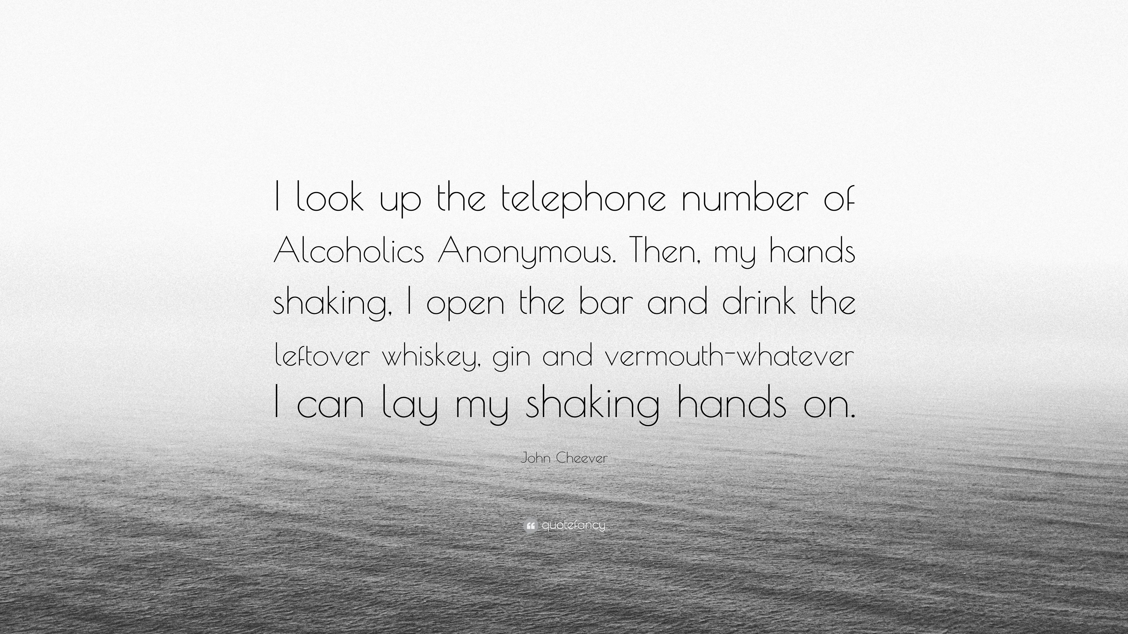 "John Cheever Quote: ""I look up the telephone number of Alcoholics"