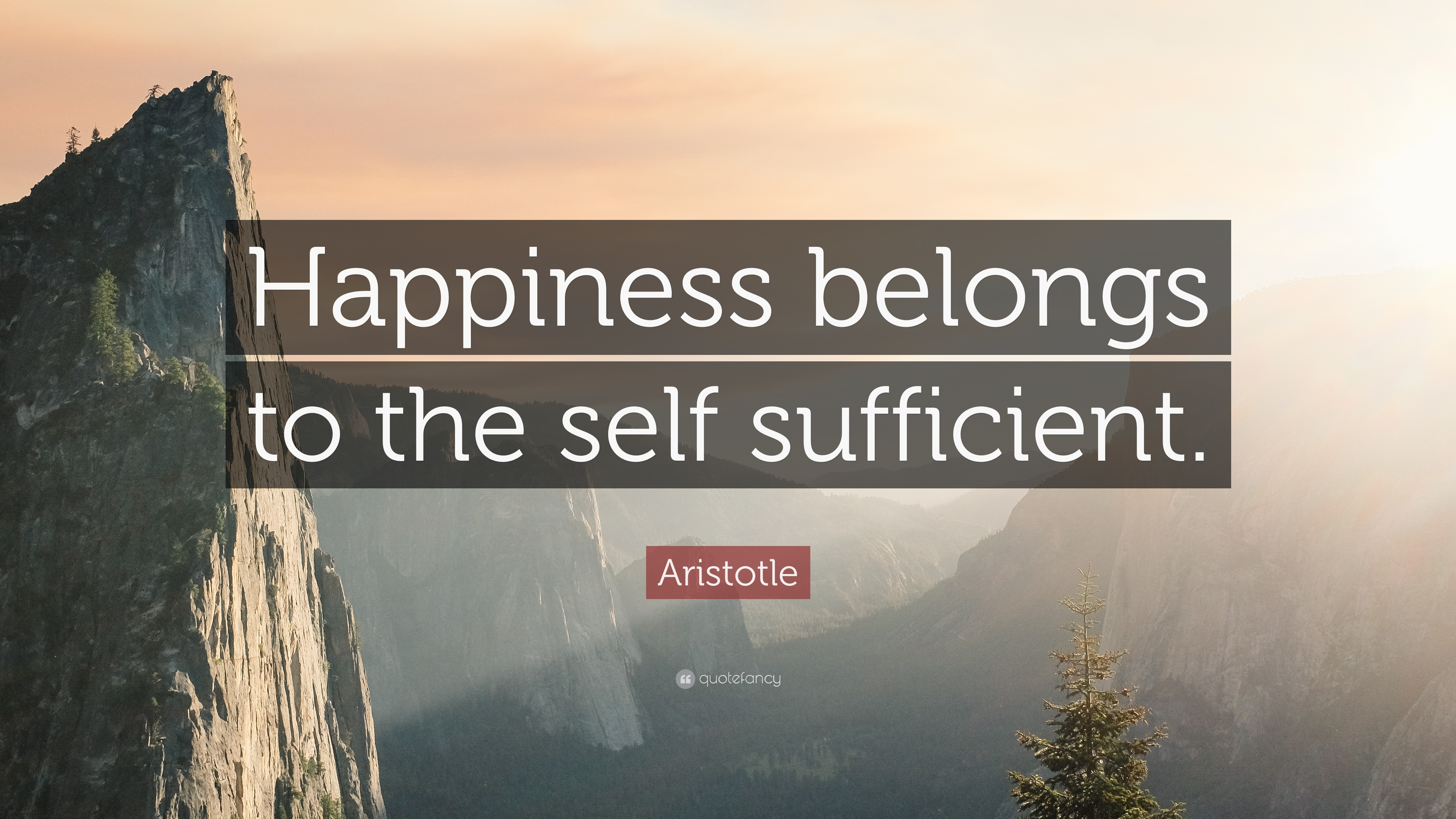"Aristotle Quote: ""Happiness belongs to the self sufficient ..."