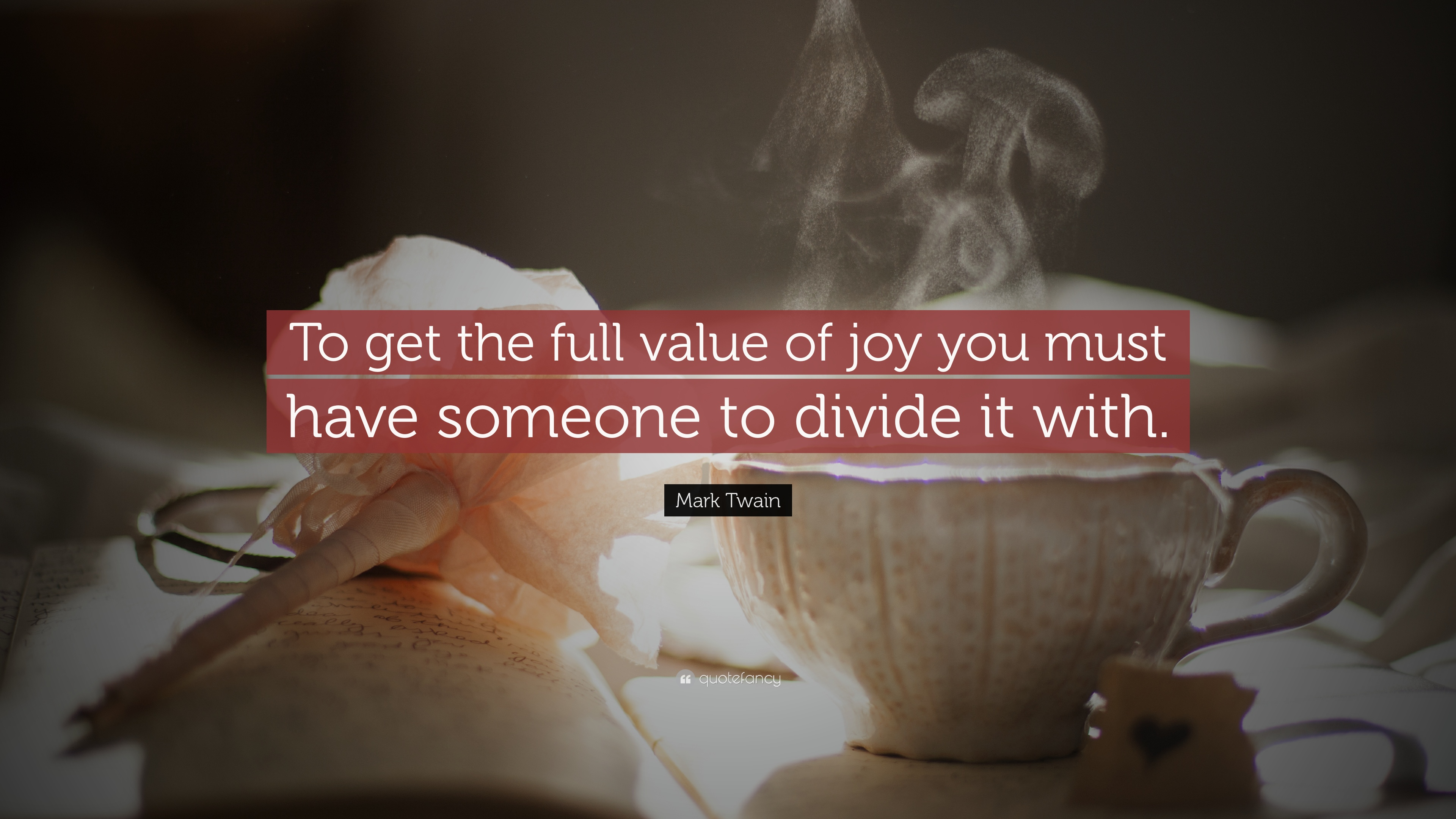 Great Mark Twain Quote: U201cTo Get The Full Value Of Joy You Must Have Someone