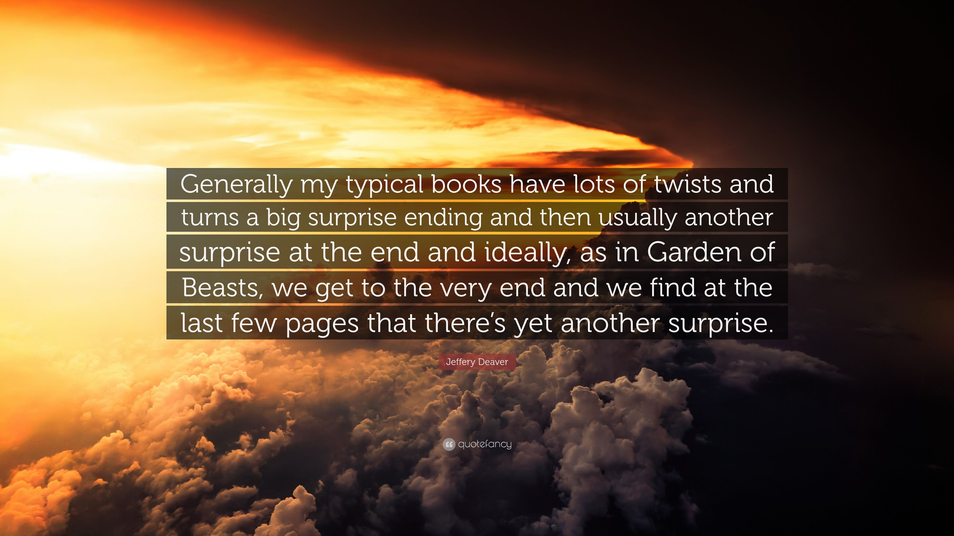 "Jeffery Deaver Quote: ""Generally my typical books have lots of ..."