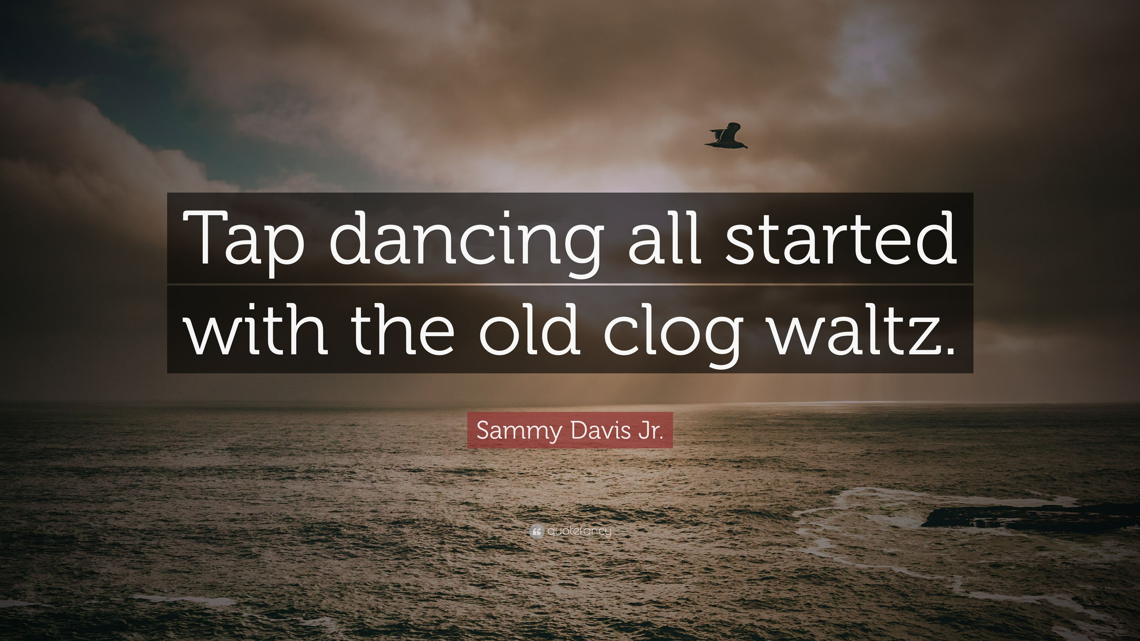 "Sammy Davis Jr. Quote: ""Tap dancing all started with the old ..."