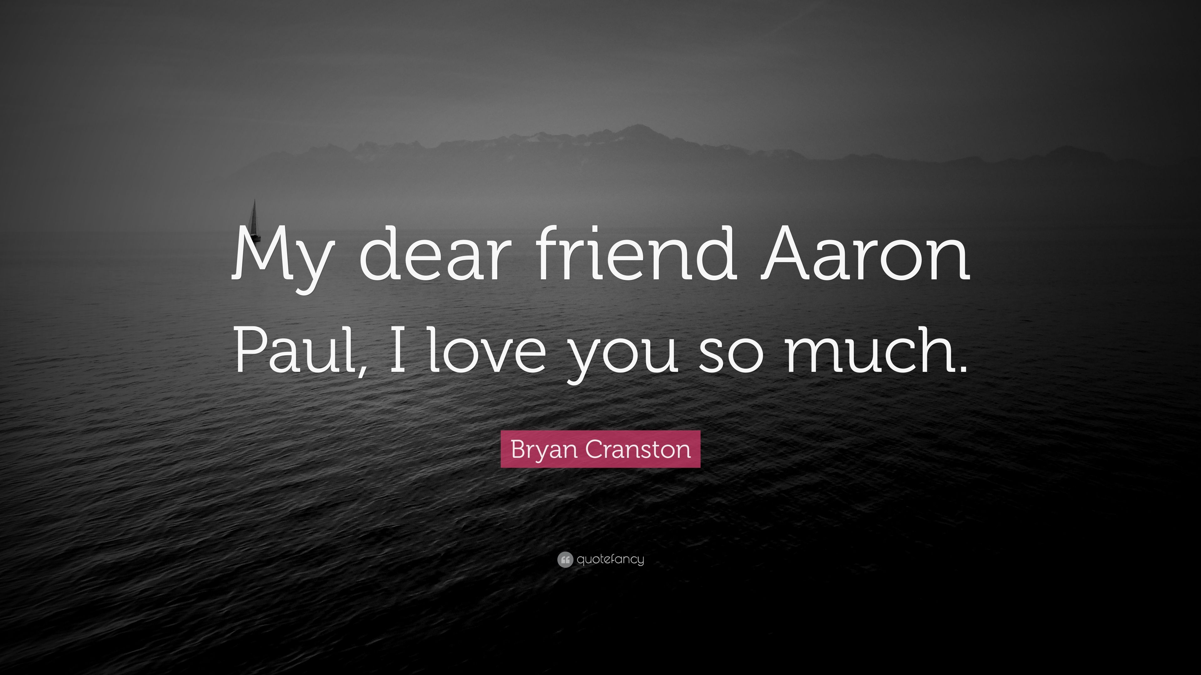 "I Love You So Much Quotes Bryan Cranston Quote ""My Dear Friend Aaron Paul I Love You So"