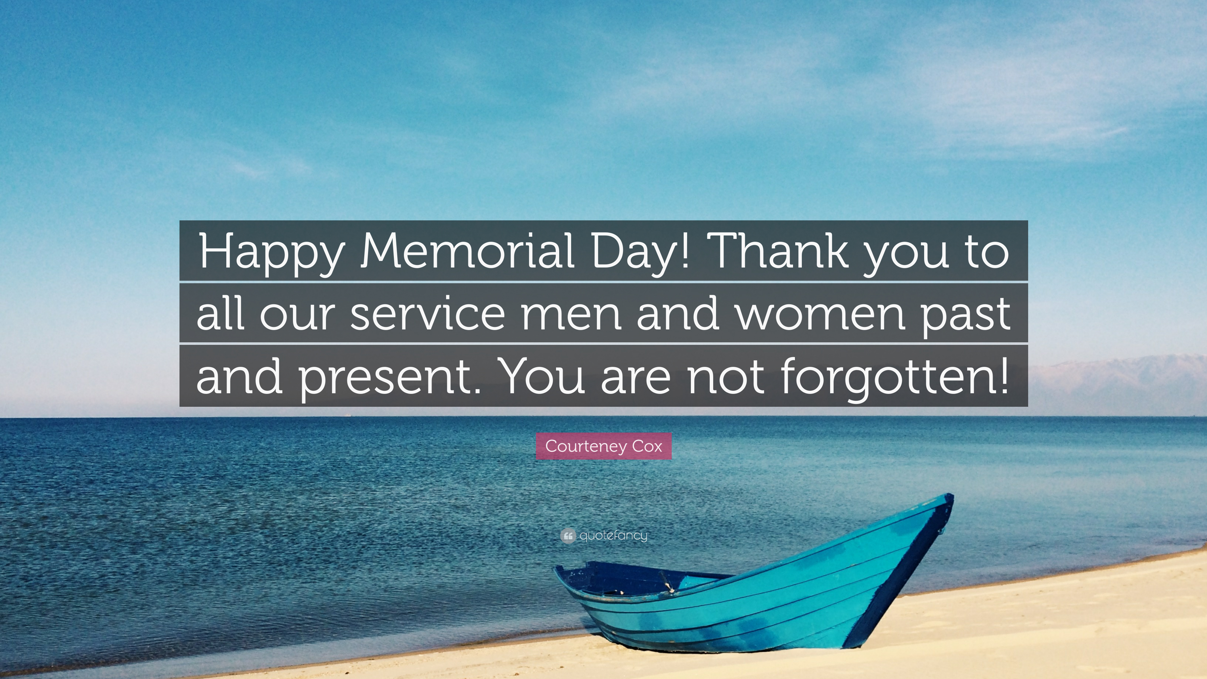 """Courteney Cox Quote: """"Happy Memorial Day! Thank you to all ..."""