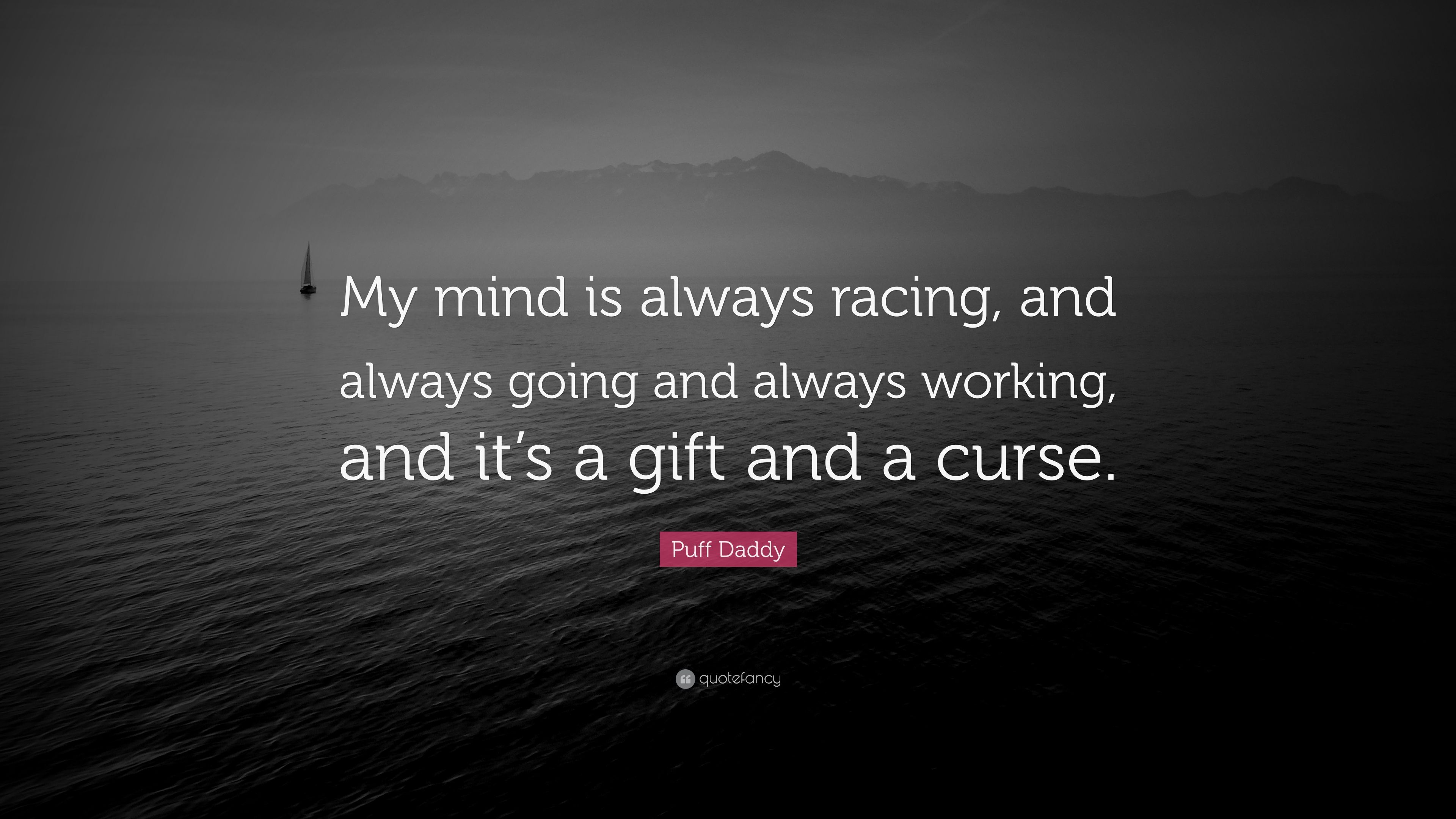 Puff Daddy Quote My Mind Is Always Racing And Always Going And Always Working And It S A Gift And A Curse 7 Wallpapers Quotefancy
