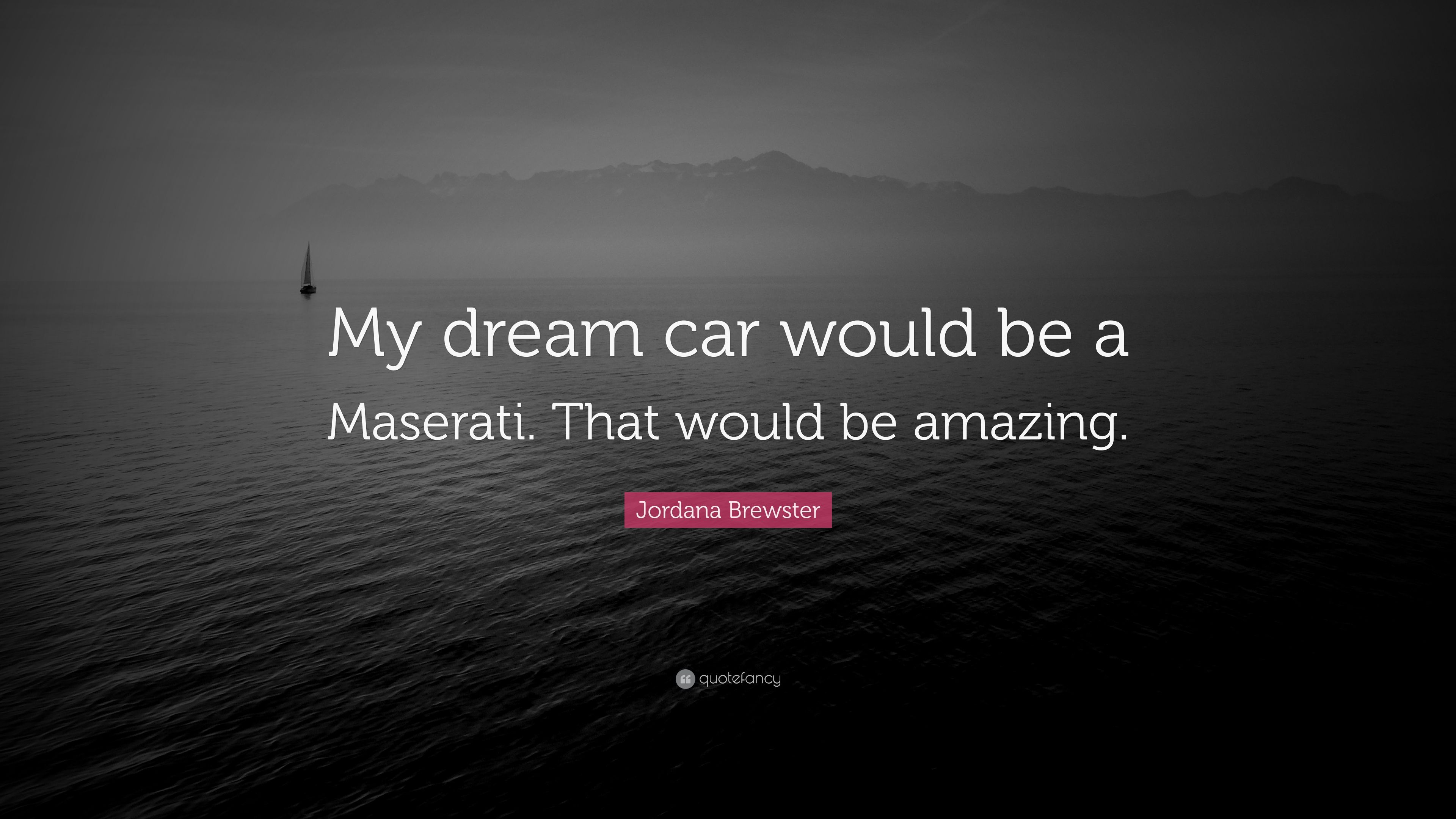 Jordana Brewster Quote My Dream Car Would Be A Maserati That Would Be Amazing 7 Wallpapers Quotefancy