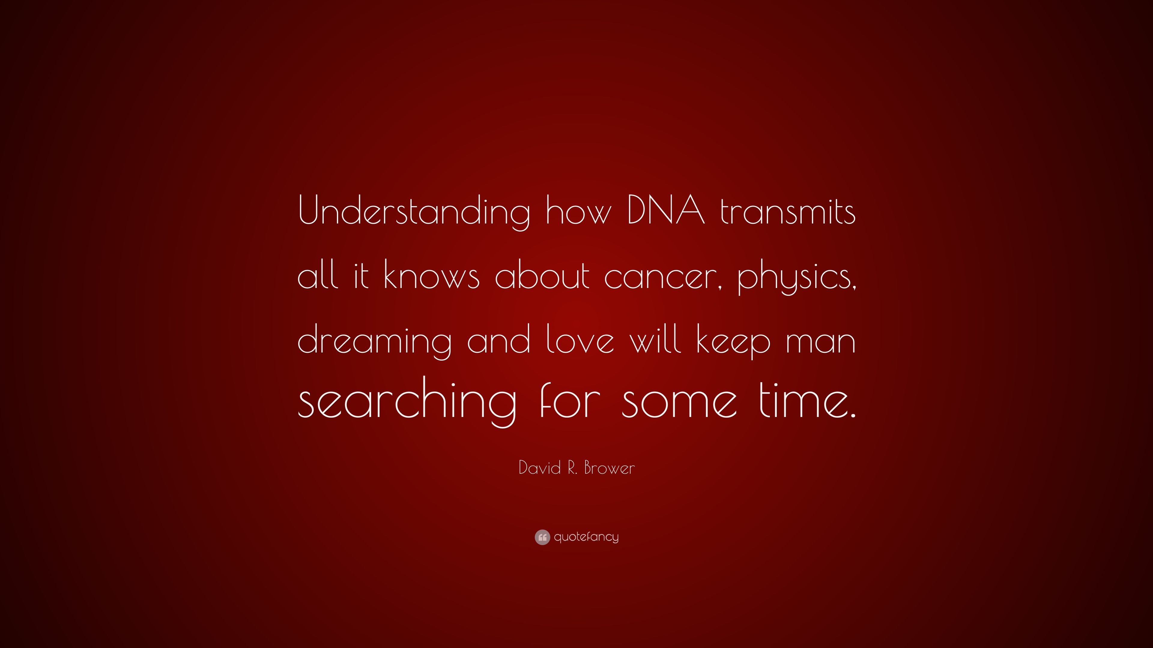 "David R  Brower Quote: ""Understanding how DNA transmits all"