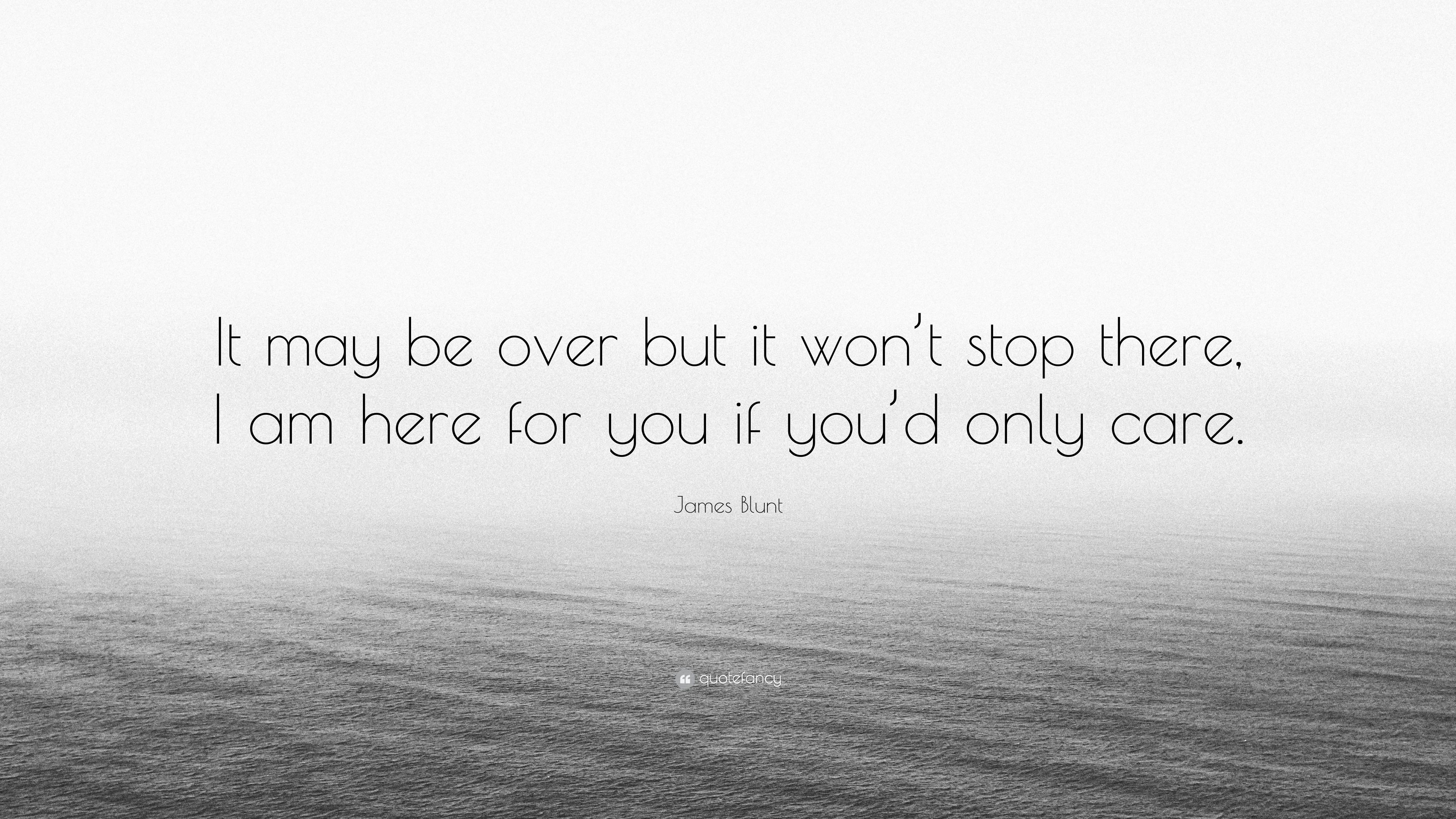 "James Blunt Quote: ""It may be over but it won\'t stop there ..."