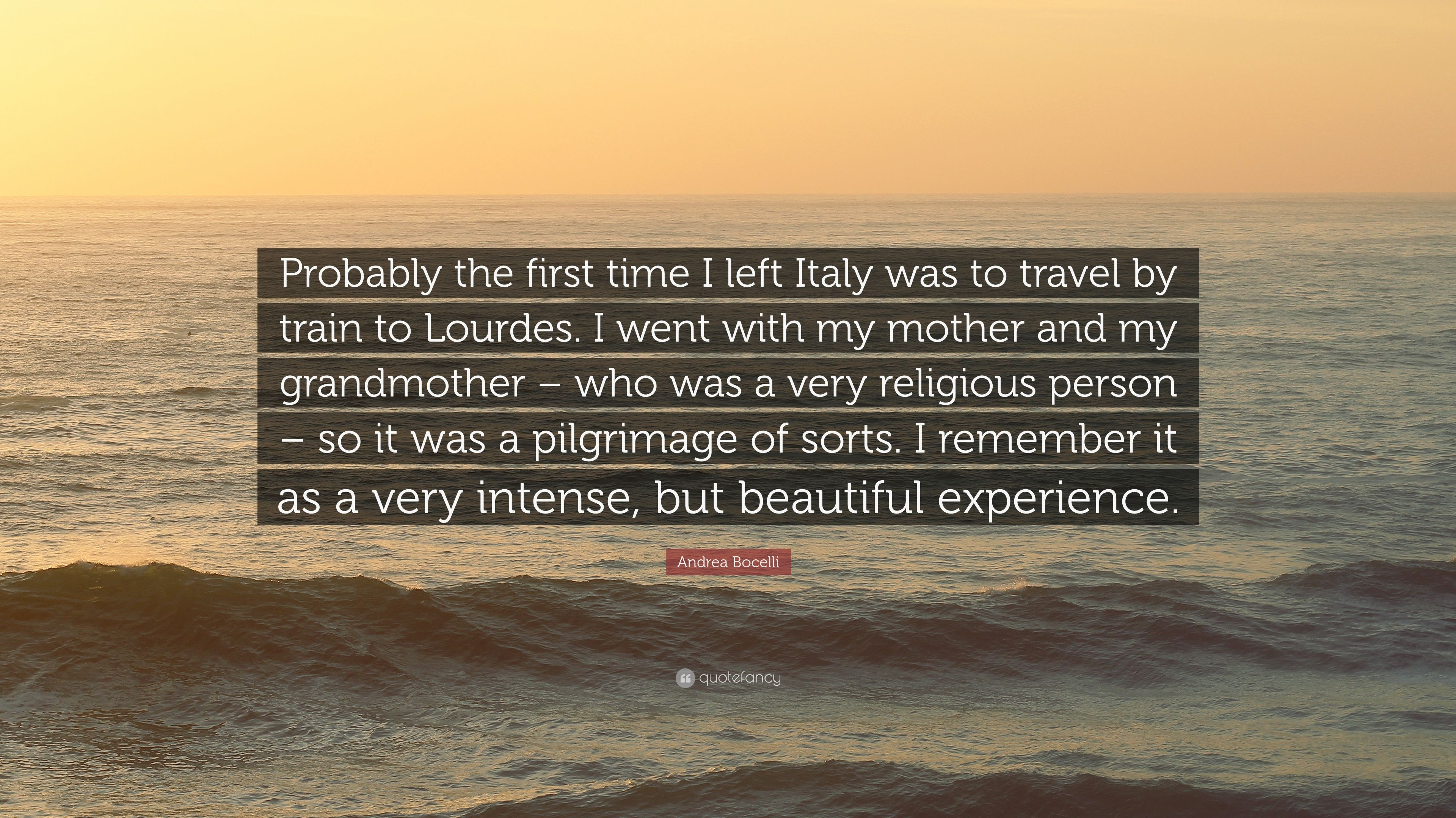 Andrea Bocelli Quote Probably The First Time I Left Italy Was To