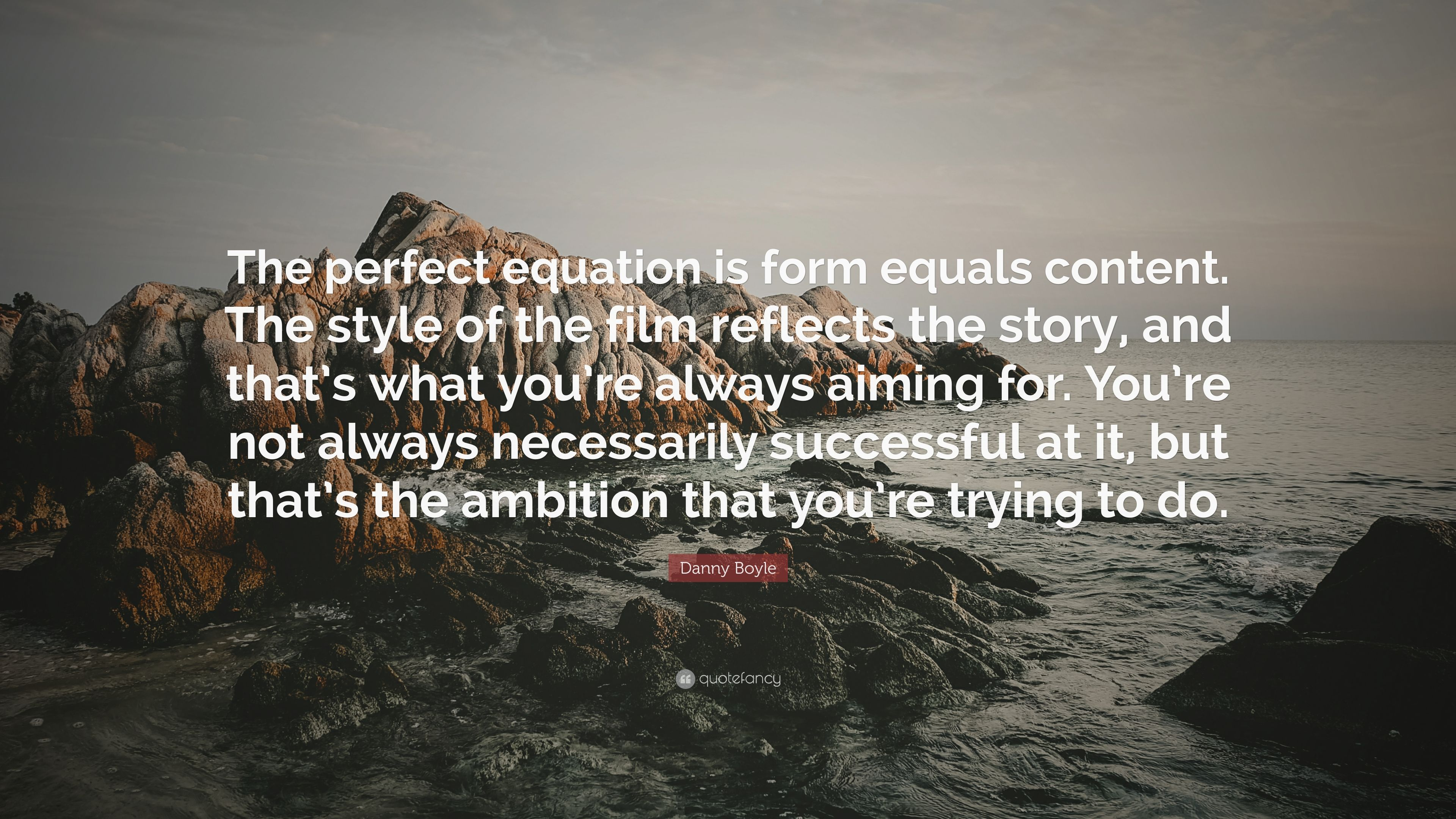 """Danny Boyle Quote: """"The perfect equation is form equals content ..."""