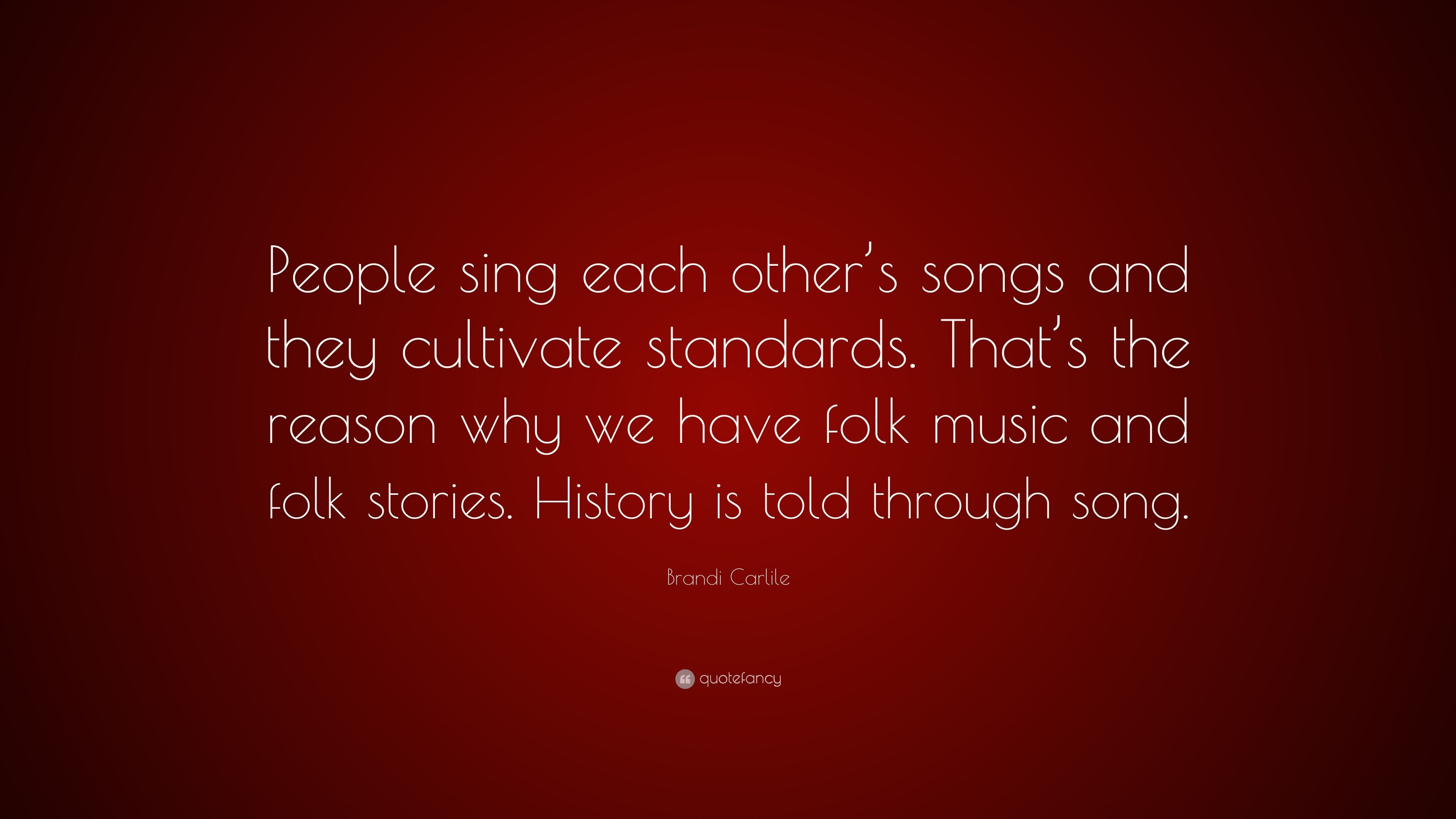 "Brandi Carlile Quote: ""People sing each other's songs and"