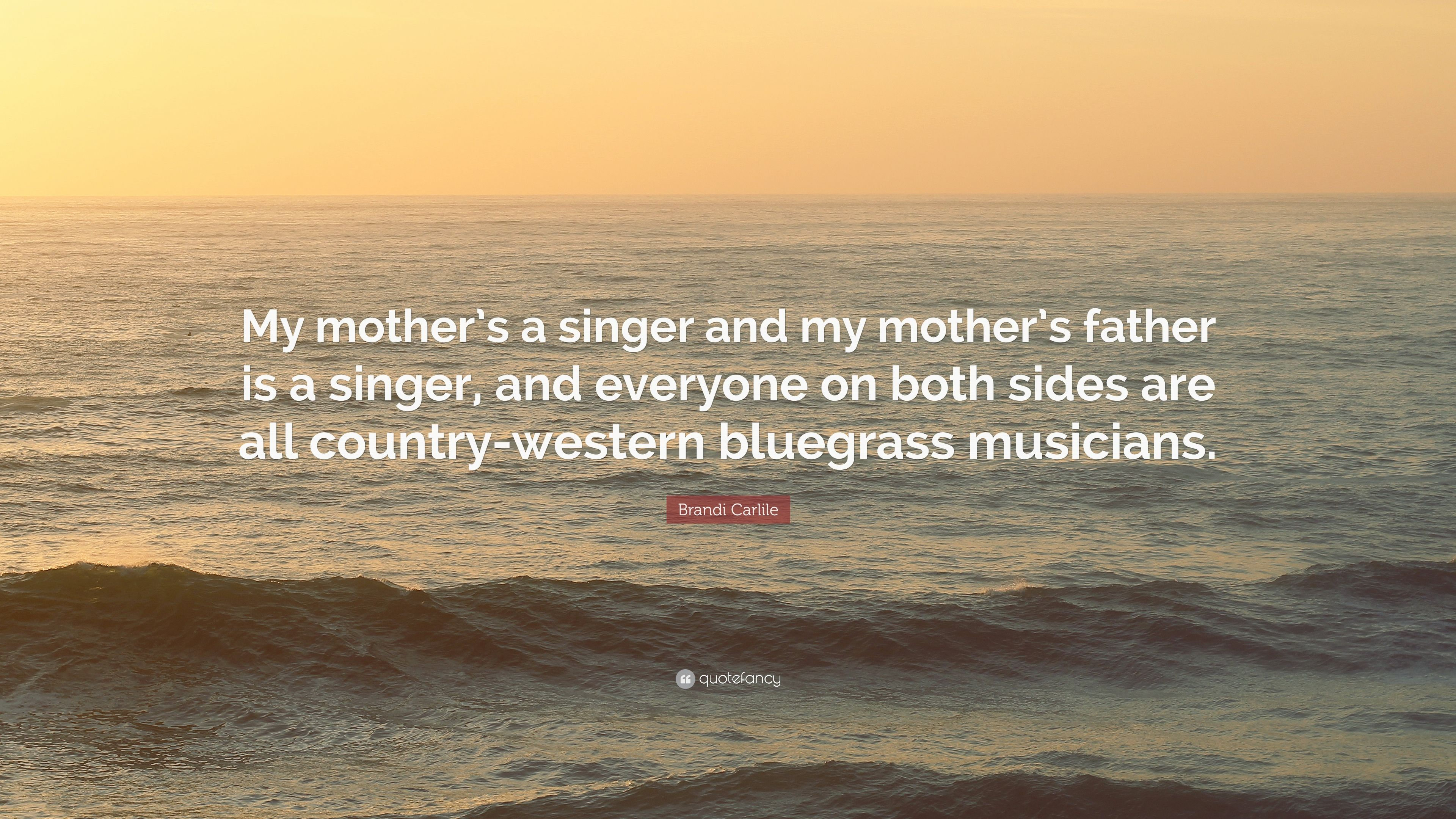 "Brandi Carlile Quote: ""My mother's a singer and my mother's"