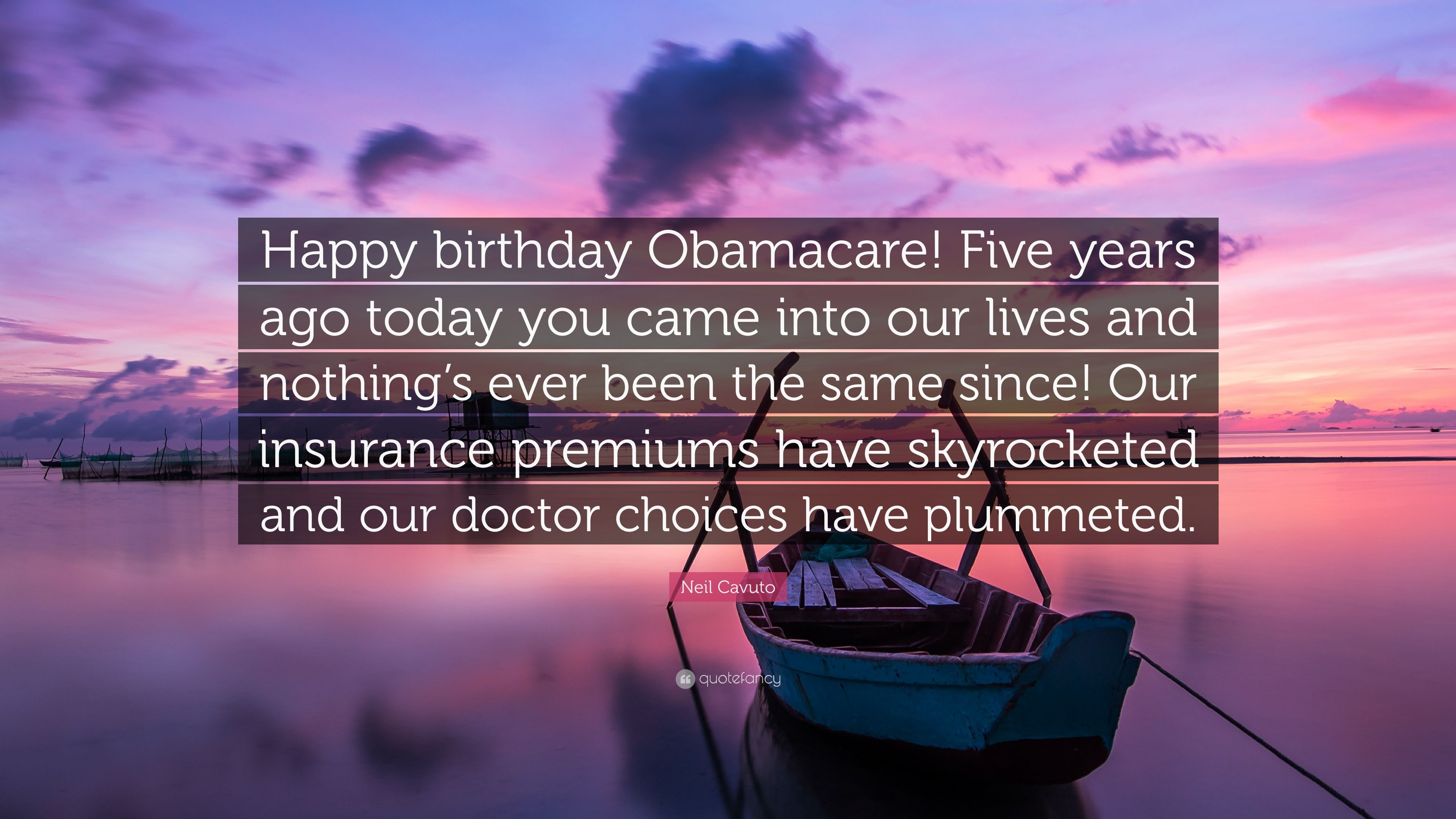 """9070c938501 Neil Cavuto Quote: """"Happy birthday Obamacare! Five years ago today you came  into"""