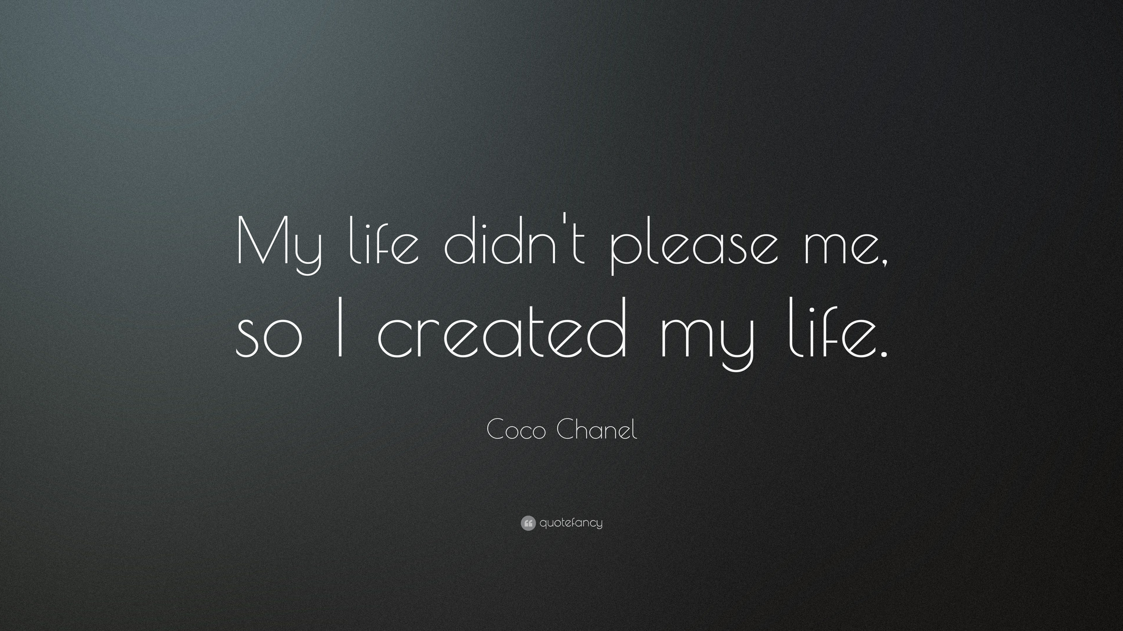 Coco Chanel Quote My Life Didnt Please Me So I Created My Life