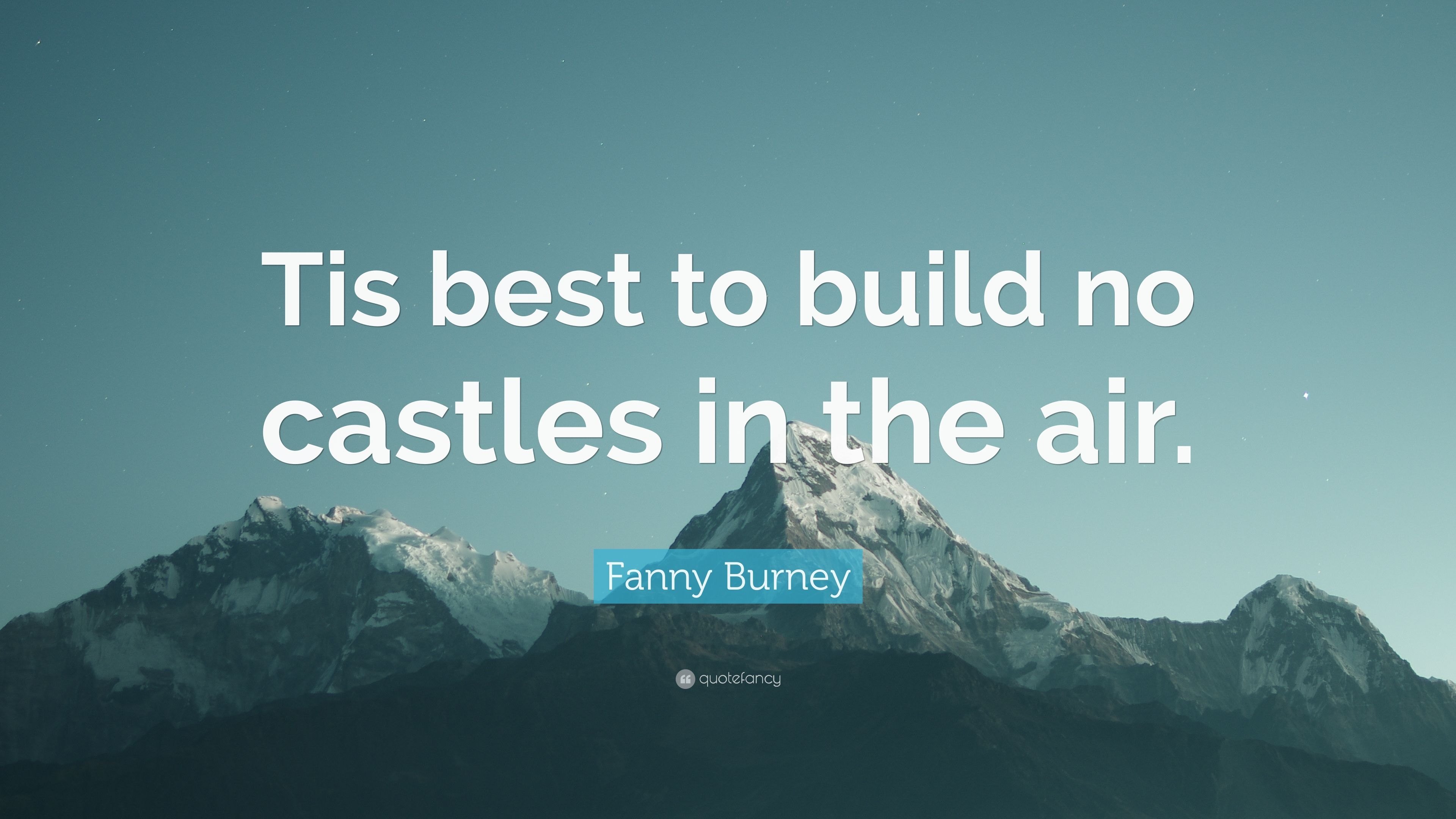 """Quotes About Castles Fanny Burney Quote """"Tis Best To Build No Castles In The Air."""" 7"""