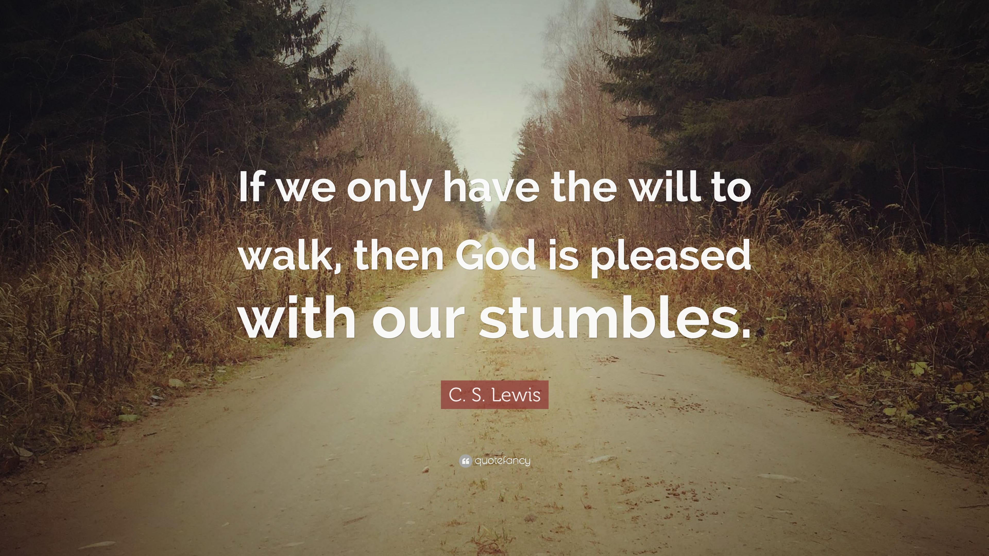c s lewis quote if we only have the will to walk then god