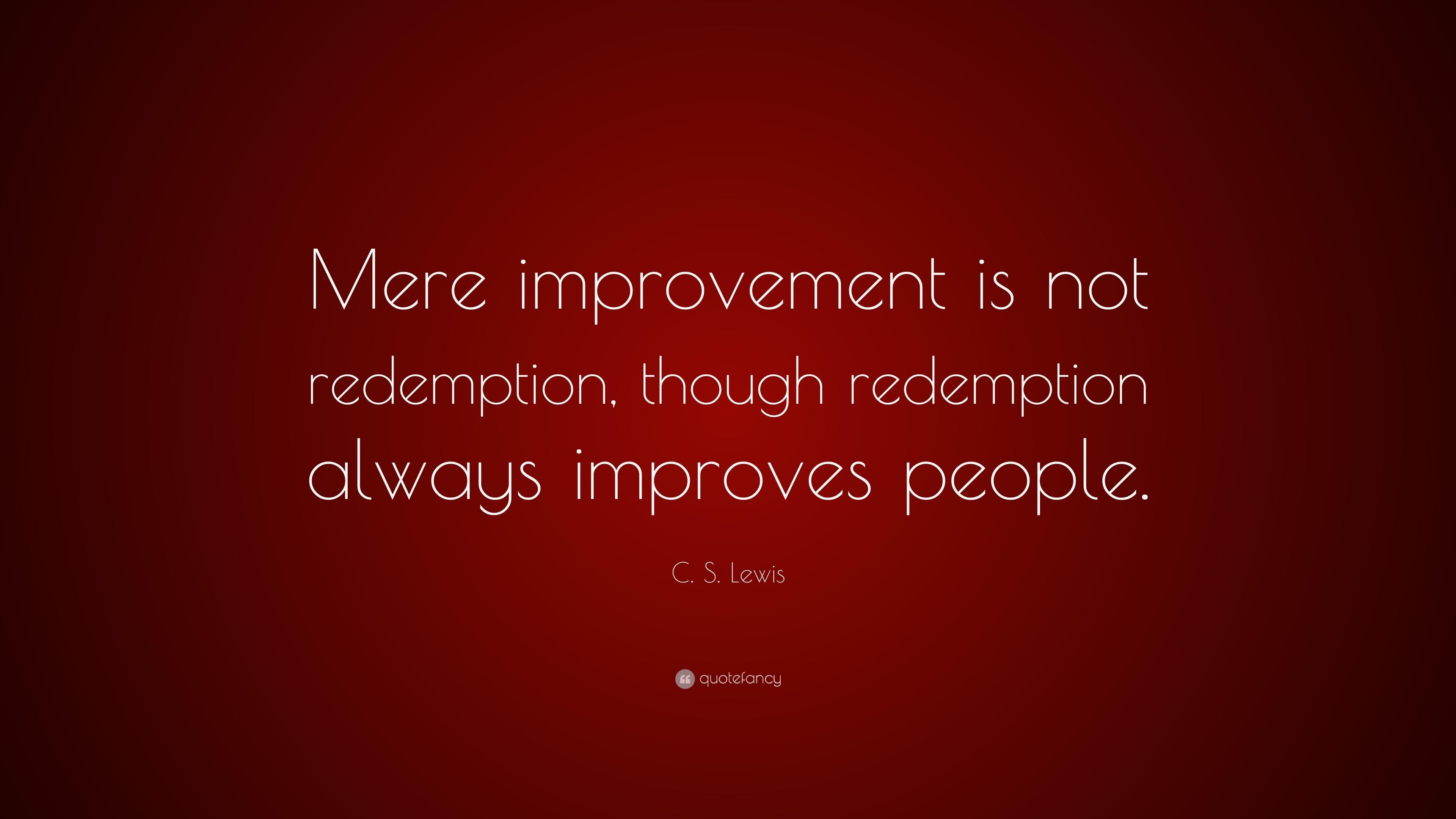 "C. S. Lewis Quote: ""Mere improvement is not redemption ..."