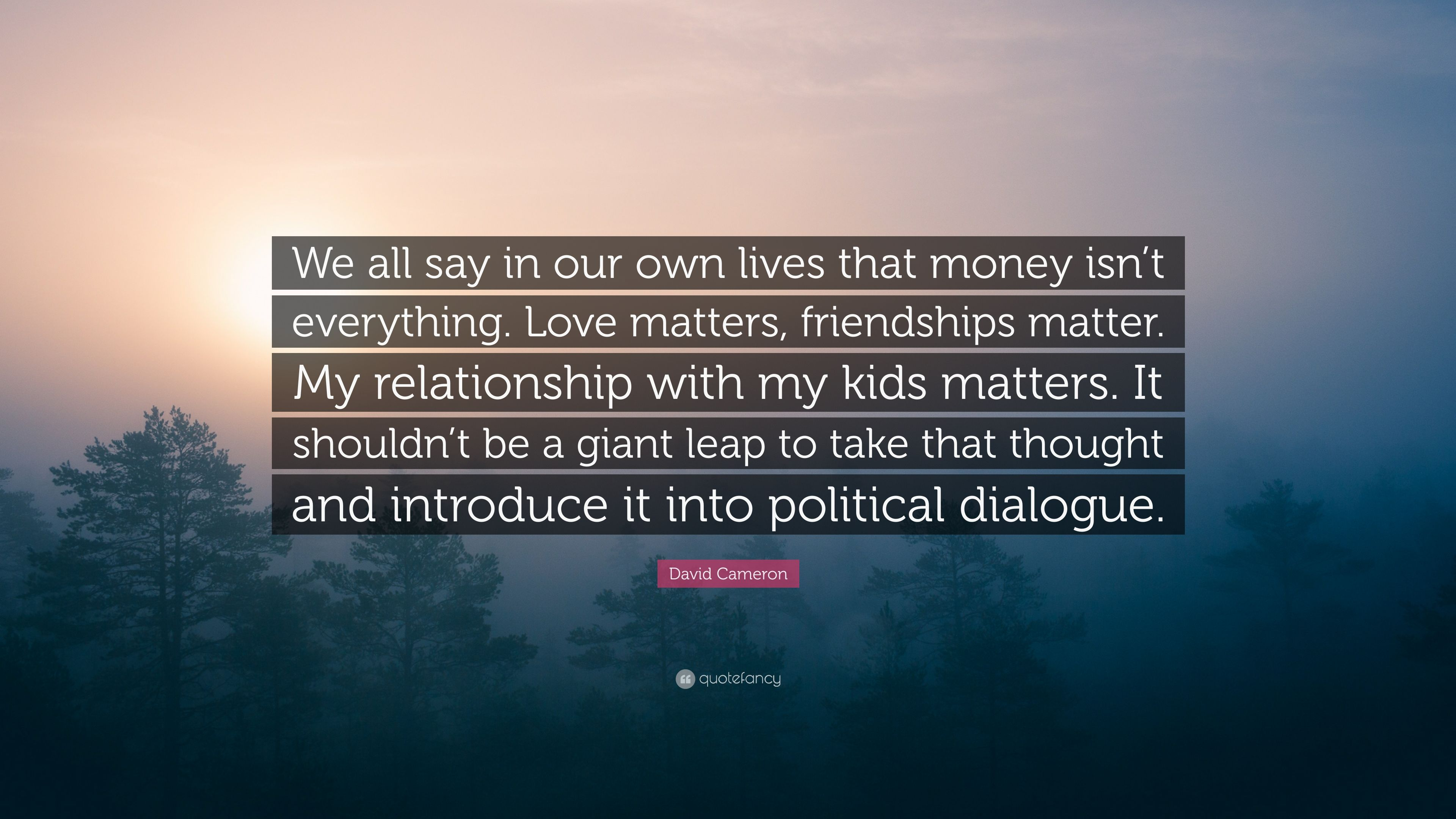 David Cameron Quote We All Say In Our Own Lives That Money Isnt