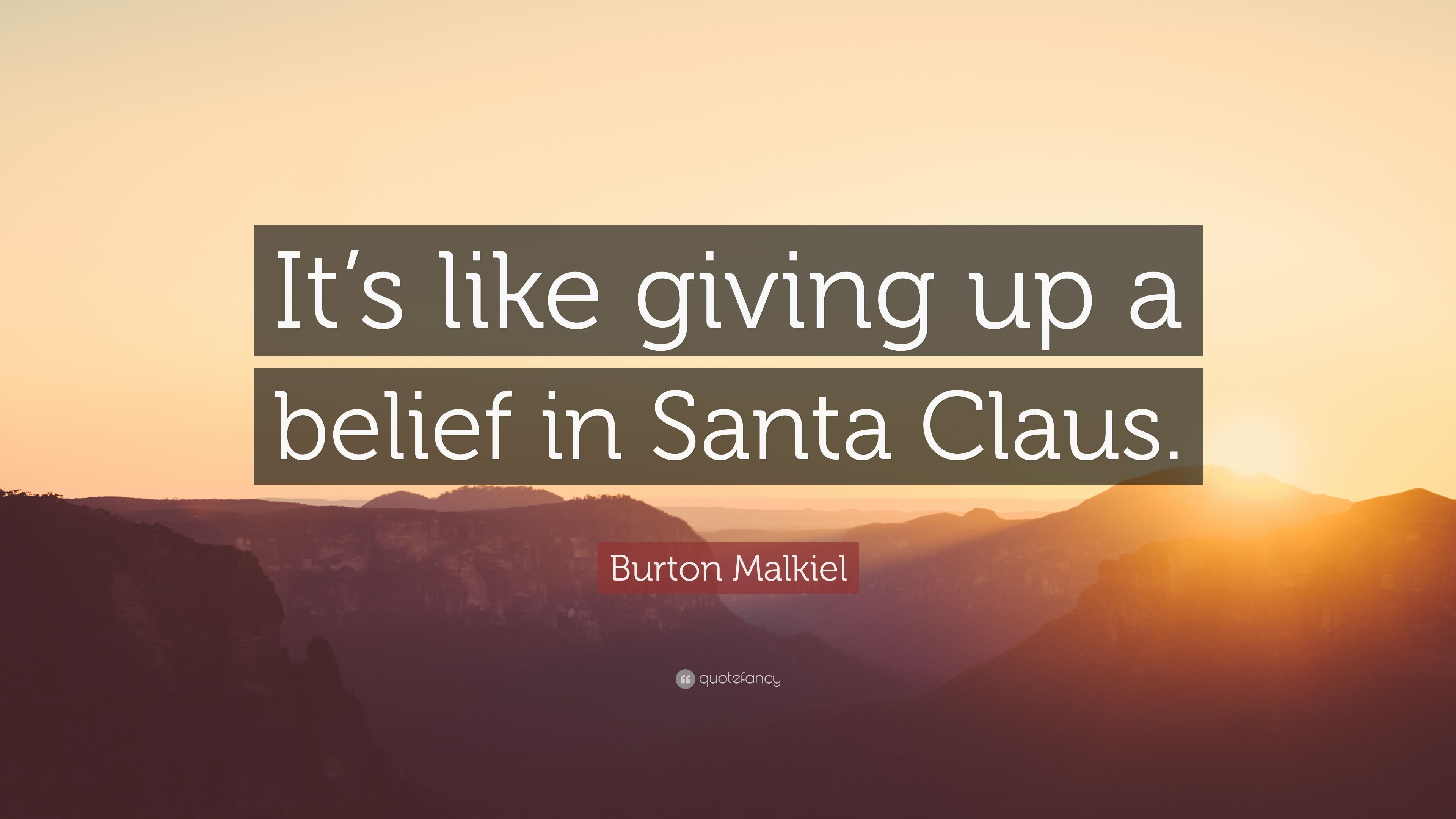 Delightful Burton Malkiel Quote: U201cItu0027s Like Giving Up A Belief In Santa Claus.u201d