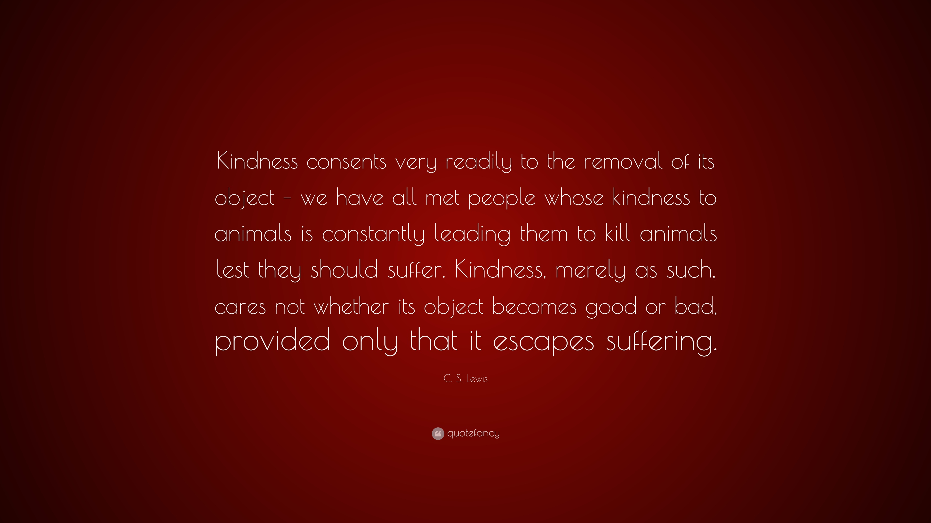 C S Lewis Quote Kindness Consents Very Readily To The Removal Of