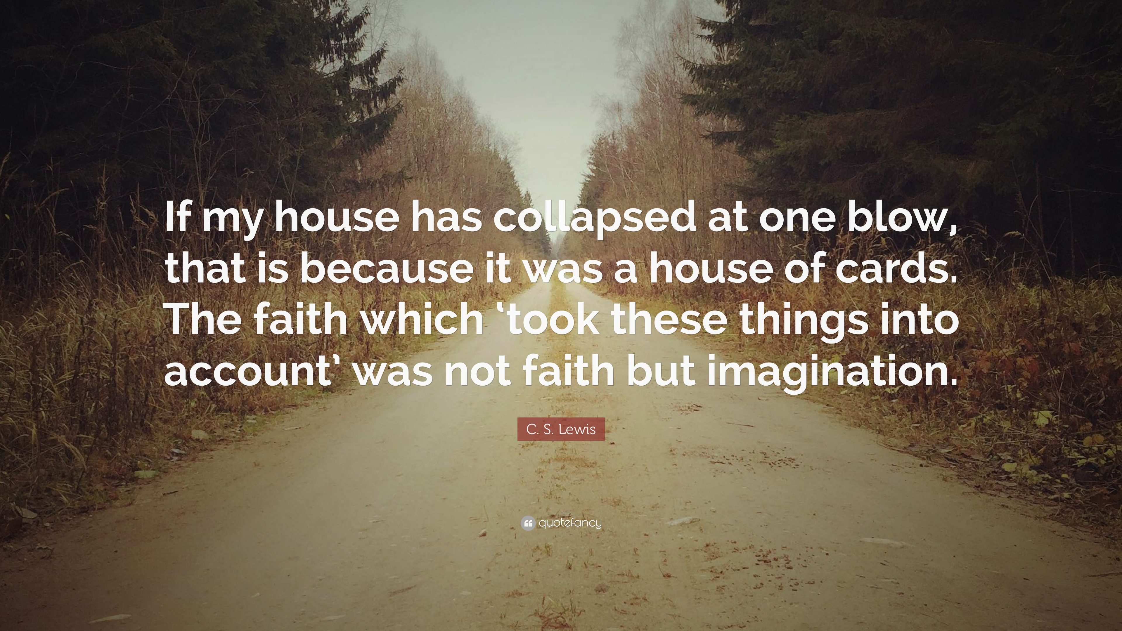 C S Lewis Quote If My House Has Collapsed At One Blow That Is