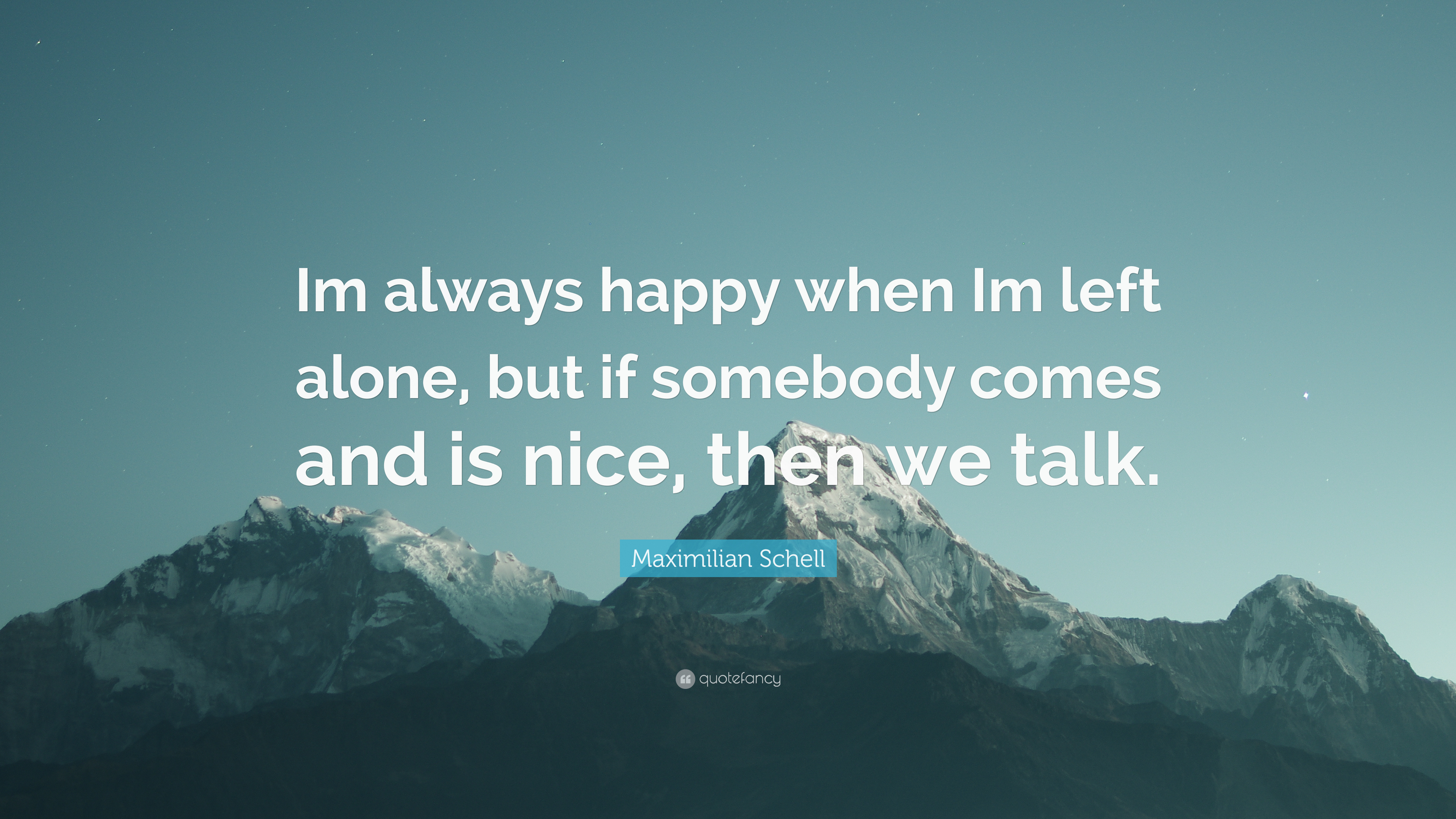 "maximilian schell quote ""im always happy when im left alone but"